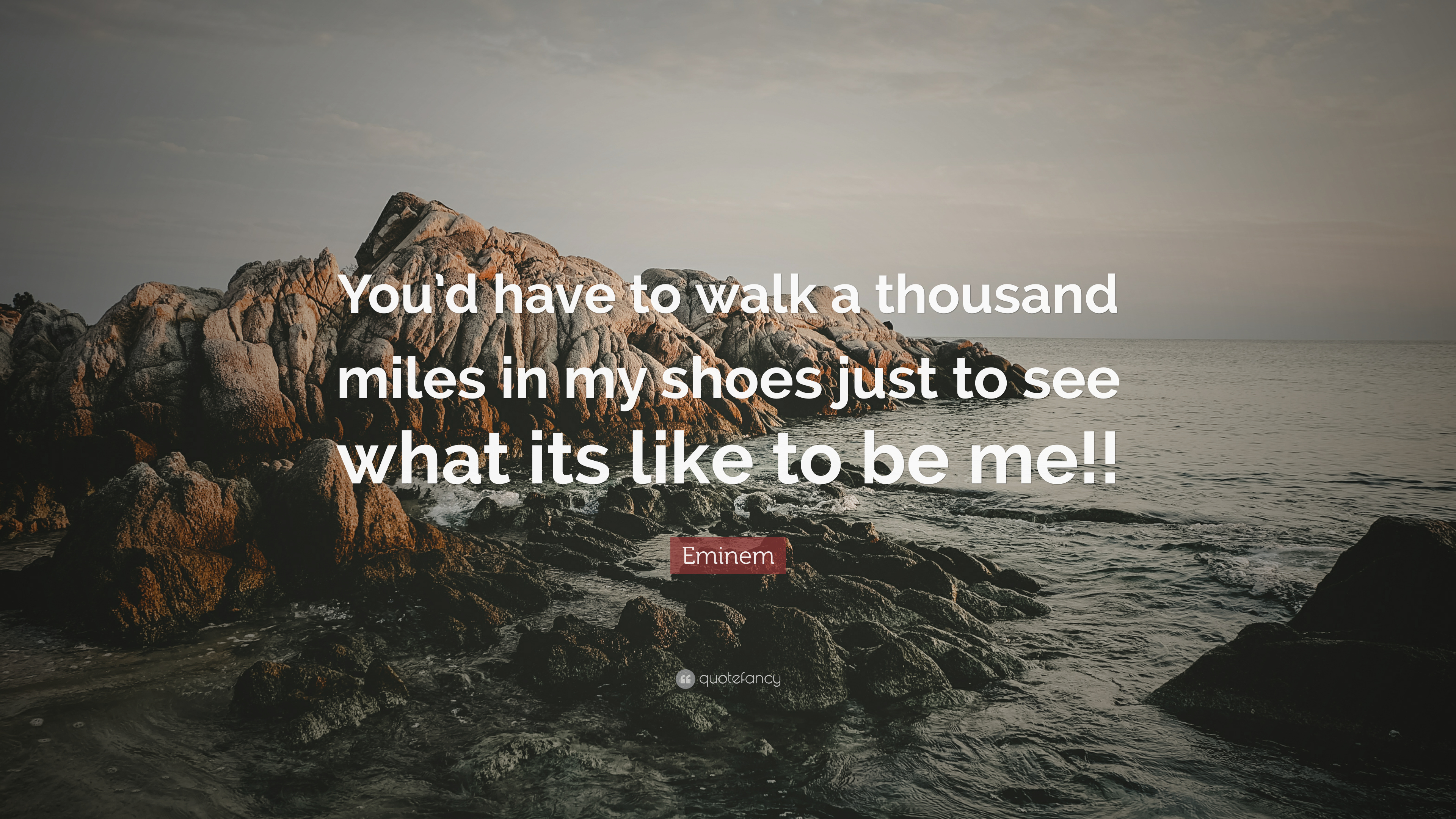 Eminem Quote Youd Have To Walk A Thousand Miles In My Shoes Just
