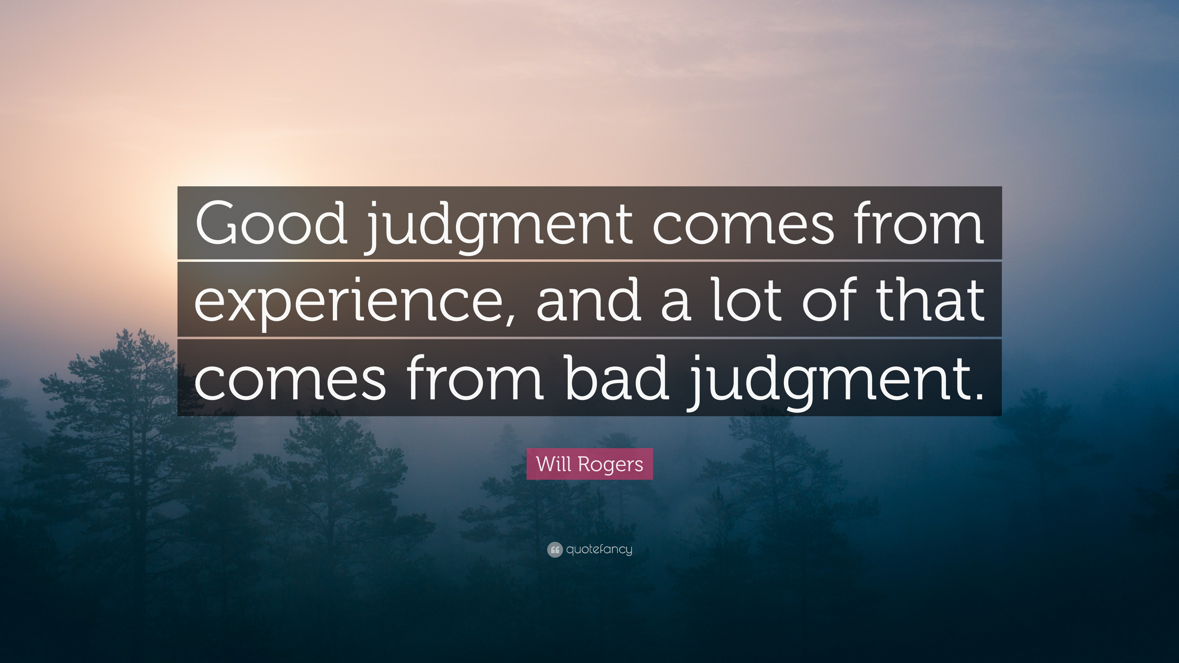 Will Rogers Quote Good Judgment Comes From Experience And A Lot