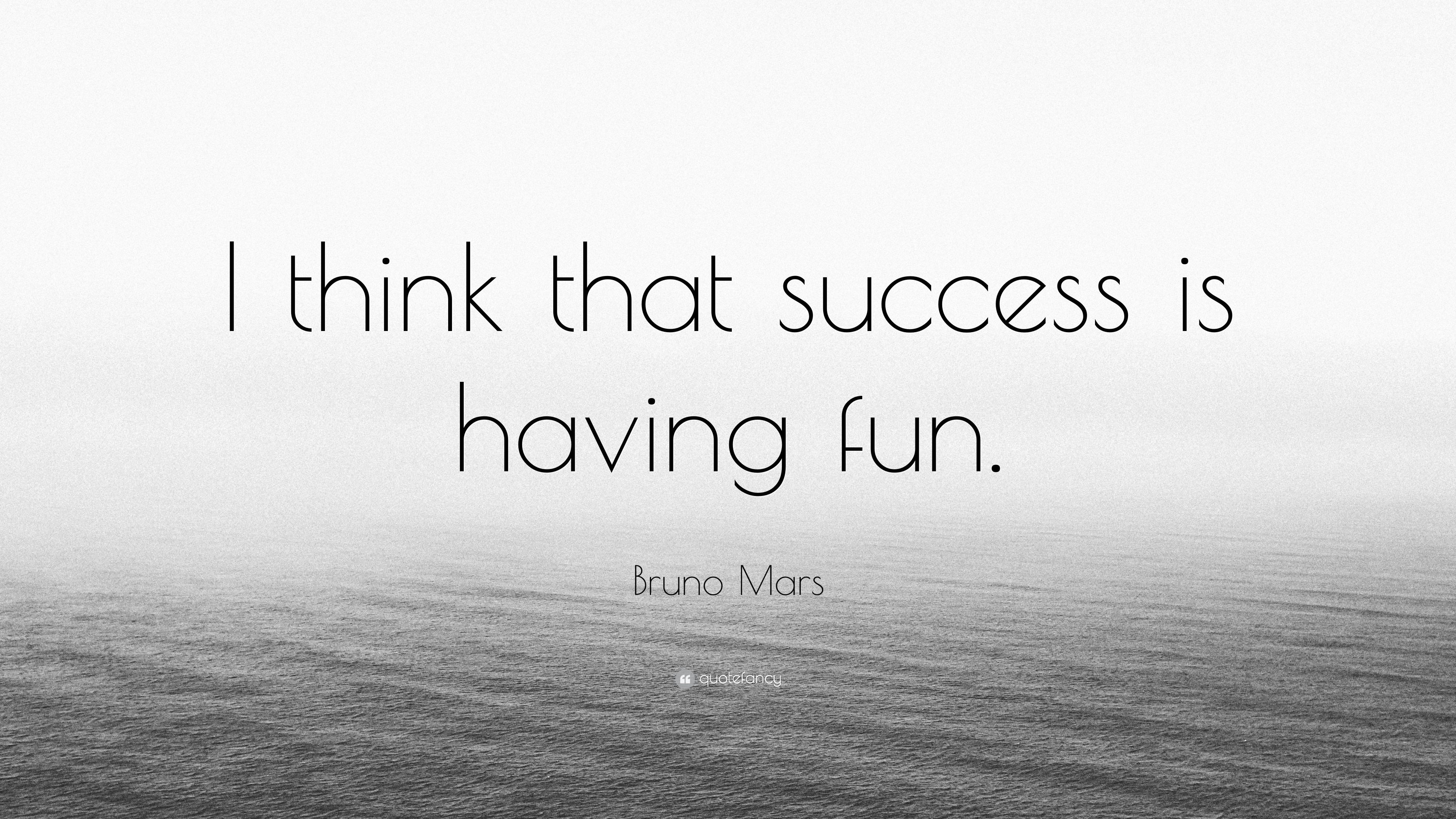 """Bruno Mars Quote: """"I think that success is having fun."""" (9 ..."""
