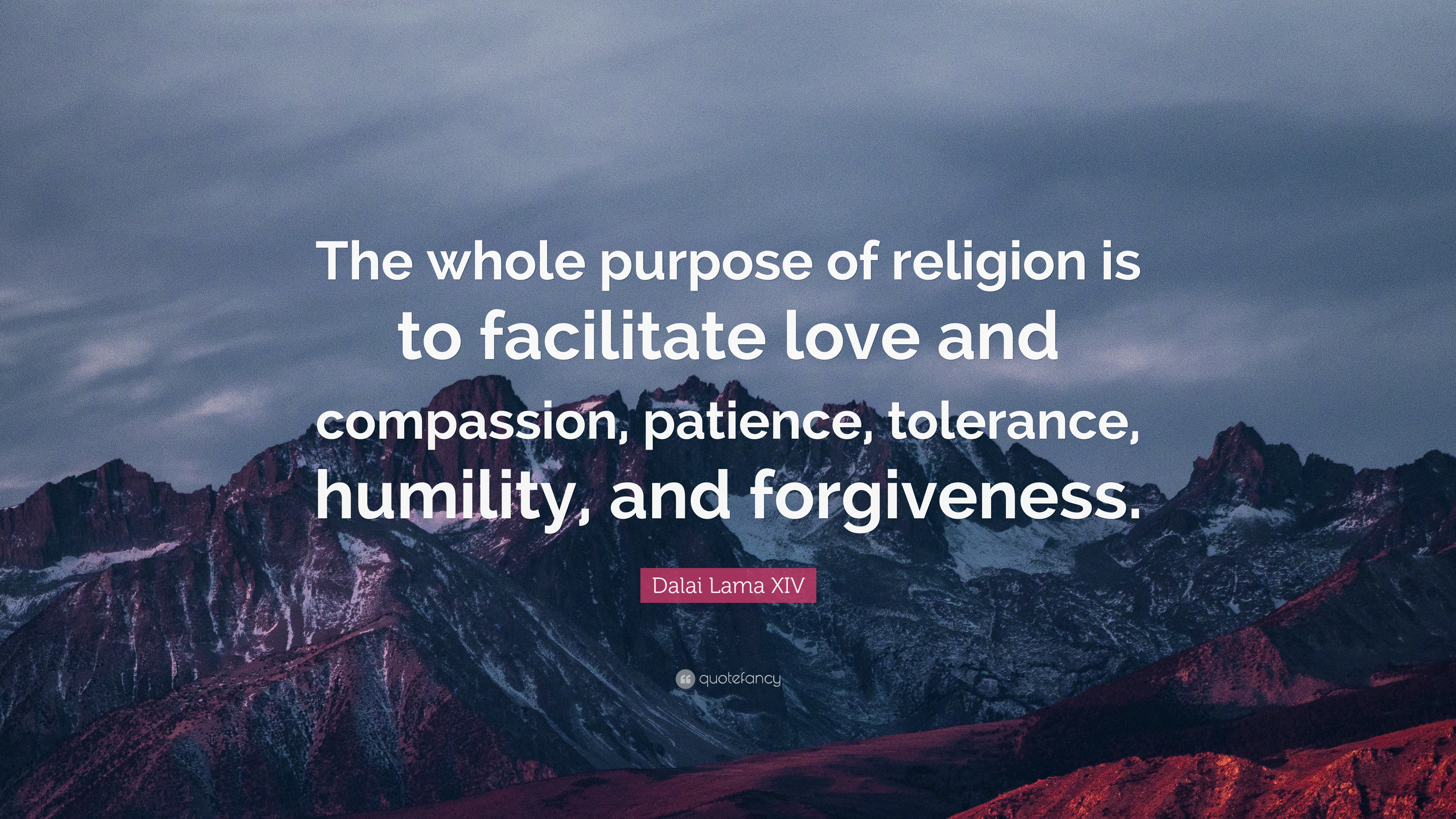 Dalai Lama Xiv Quote The Whole Purpose Of Religion Is To