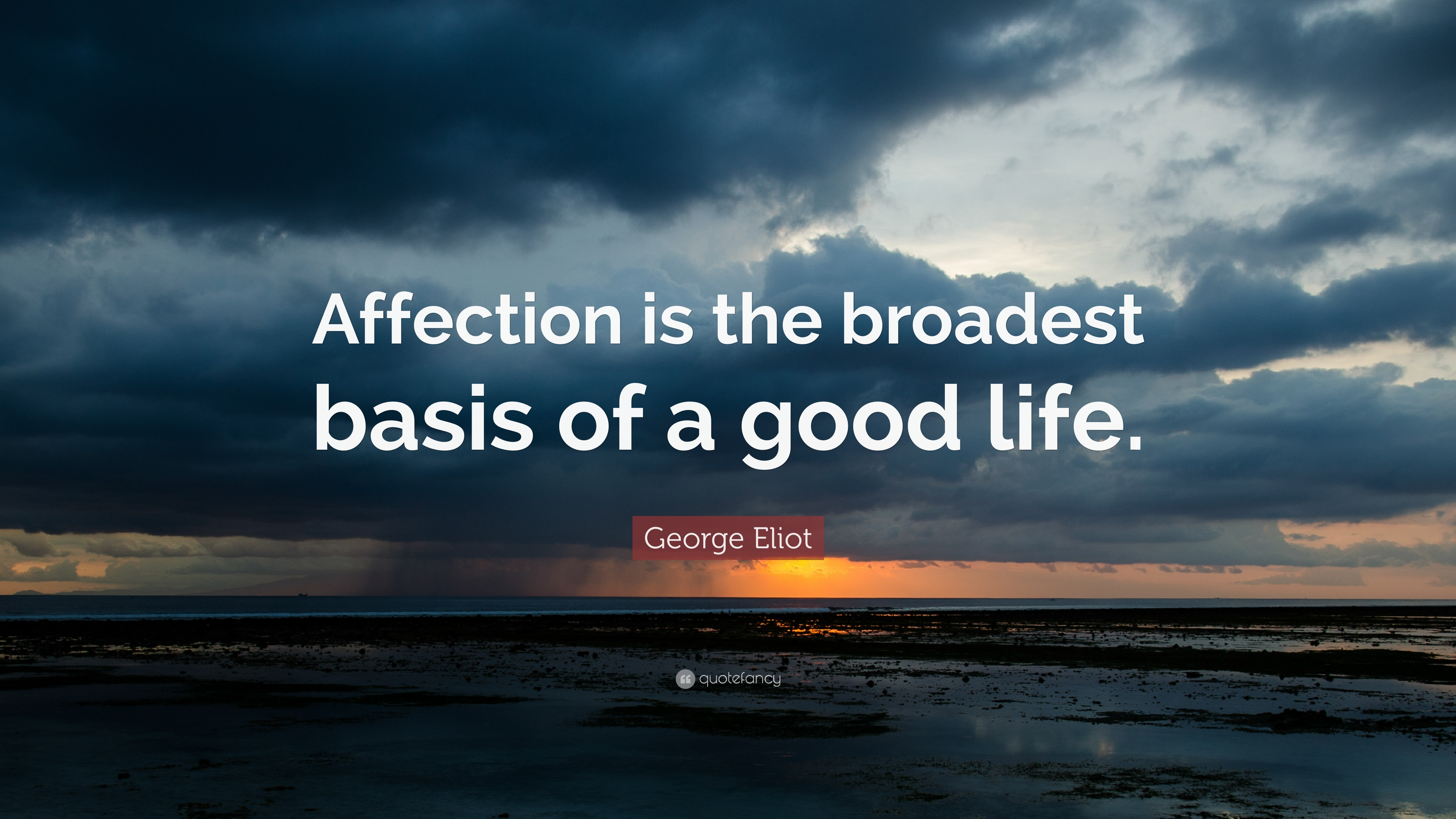 George Eliot Quote Affection Is The Broadest Basis Of A