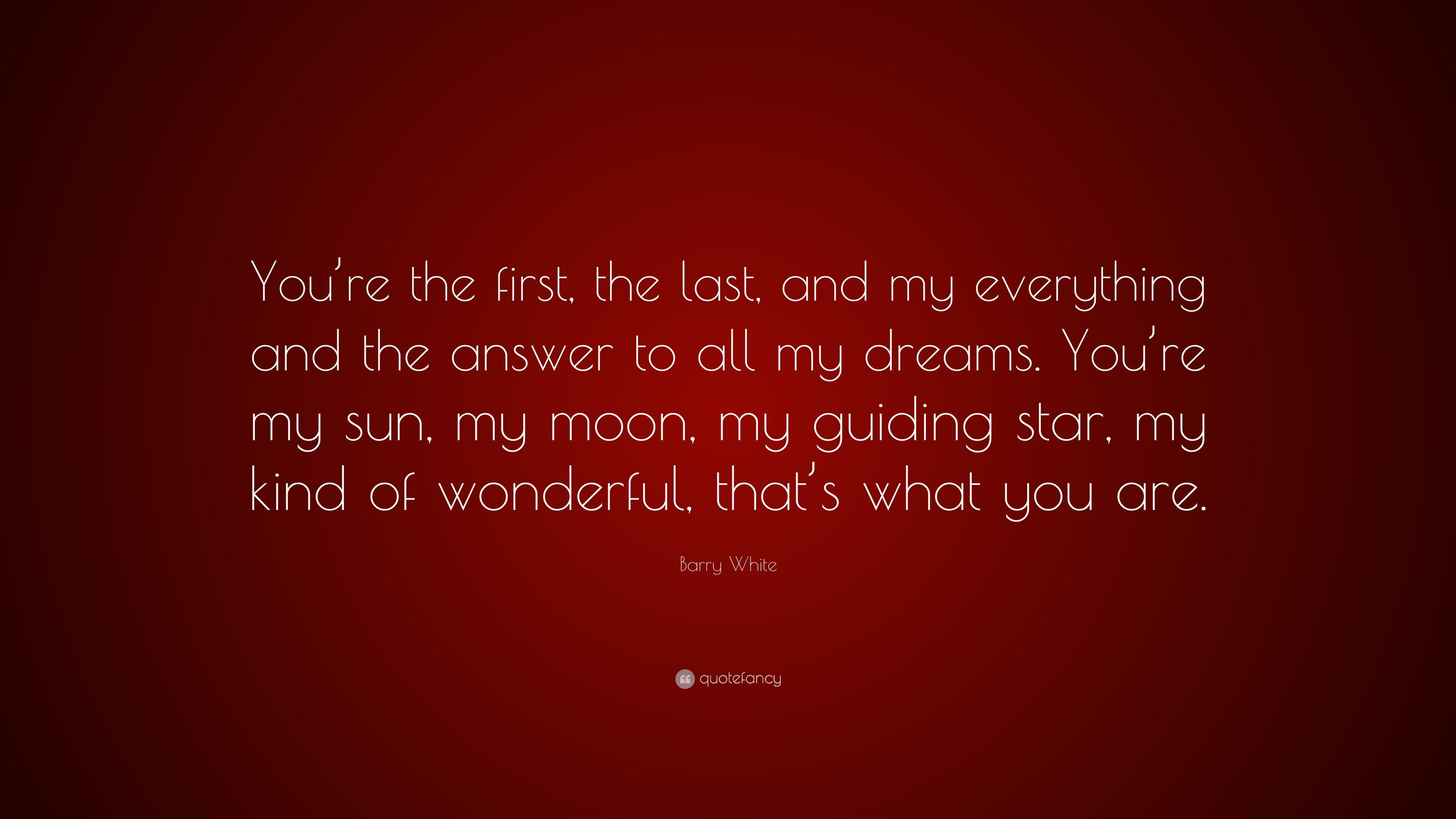 """Barry White Quote: """"You're The First, The Last, And My"""