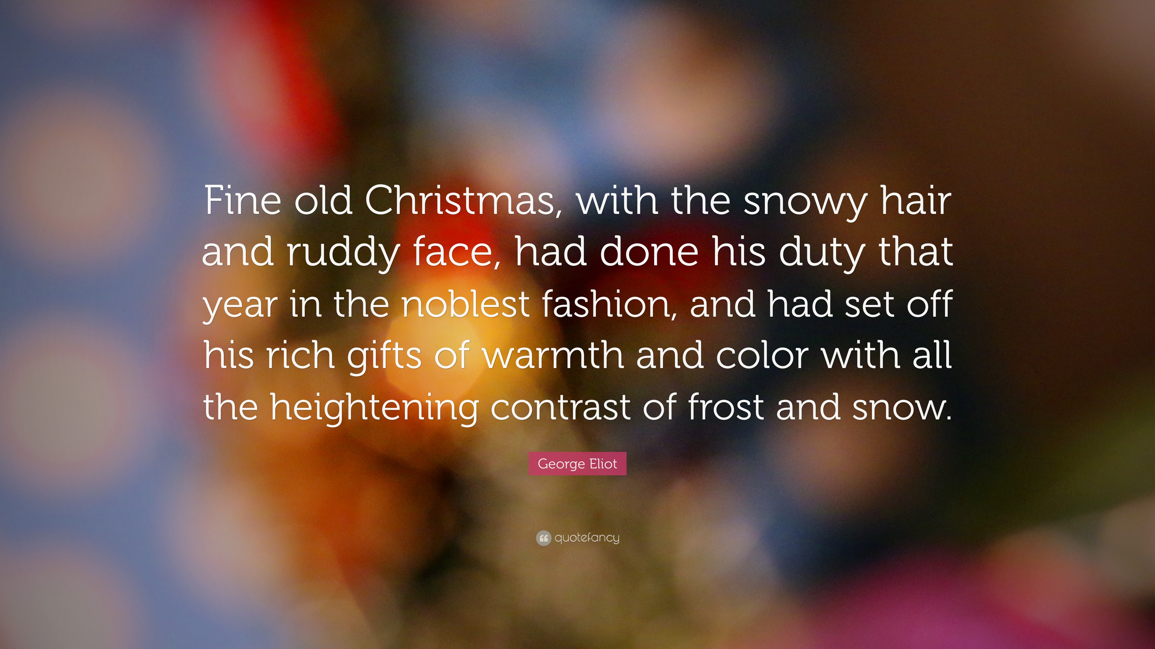"George Eliot Quote: ""Fine old Christmas, with the snowy hair and ..."