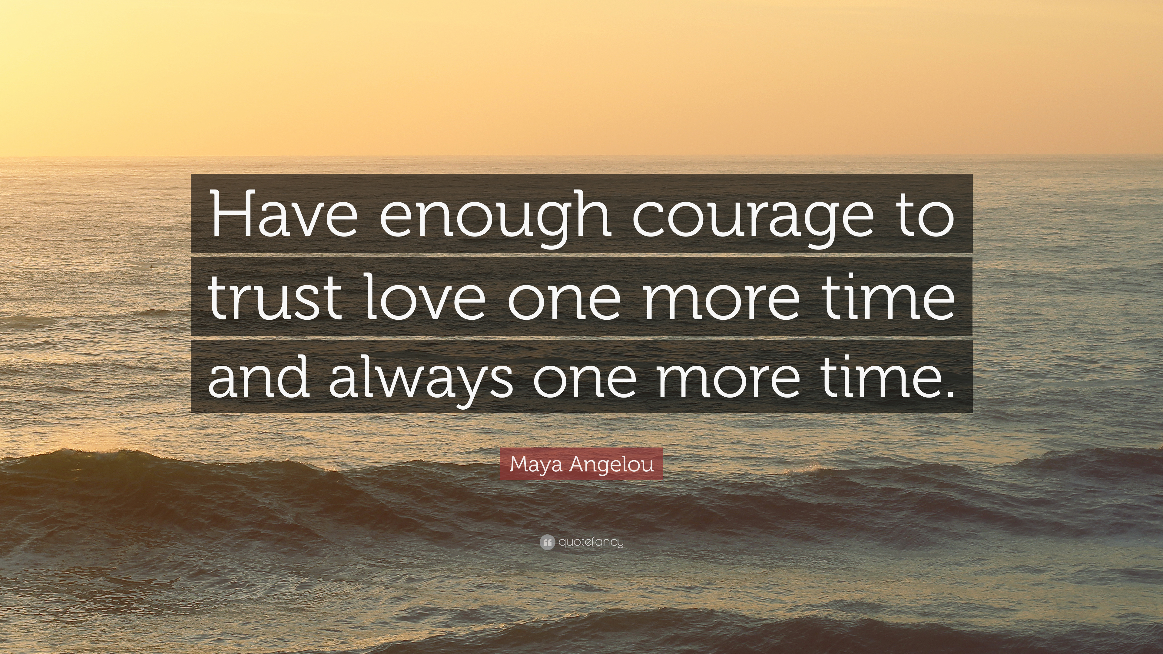Image result for quote love maya angelou have enough courage