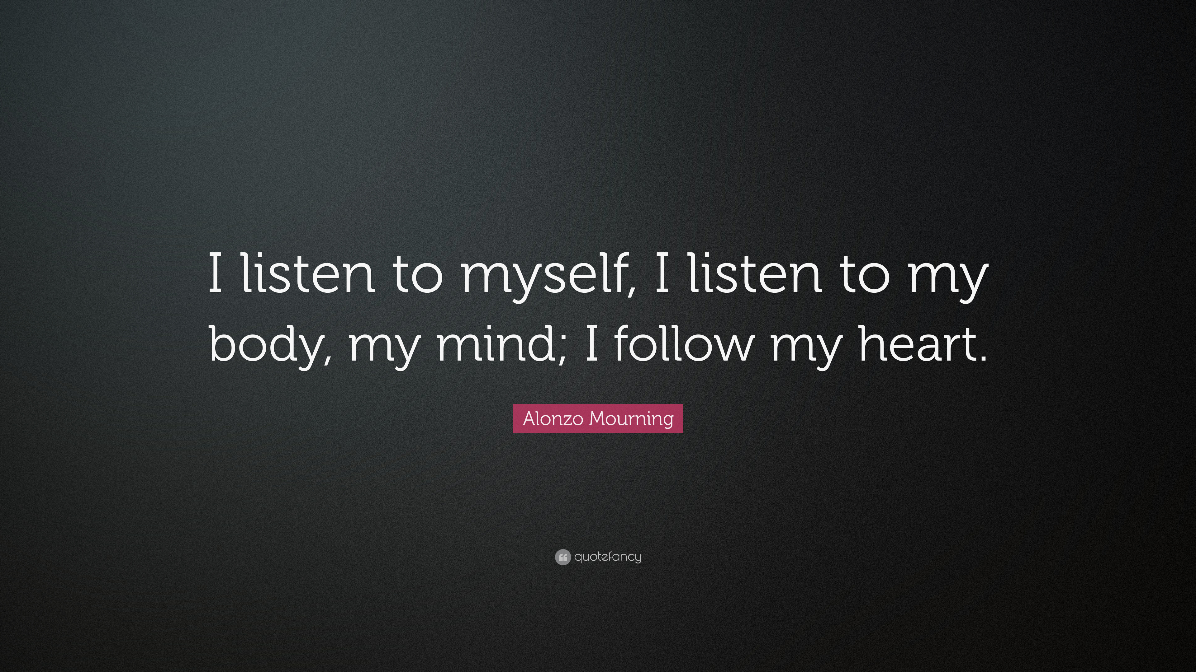 """Mourning Quotes Alonzo Mourning Quote """"I Listen To Myself I Listen To My Body"""