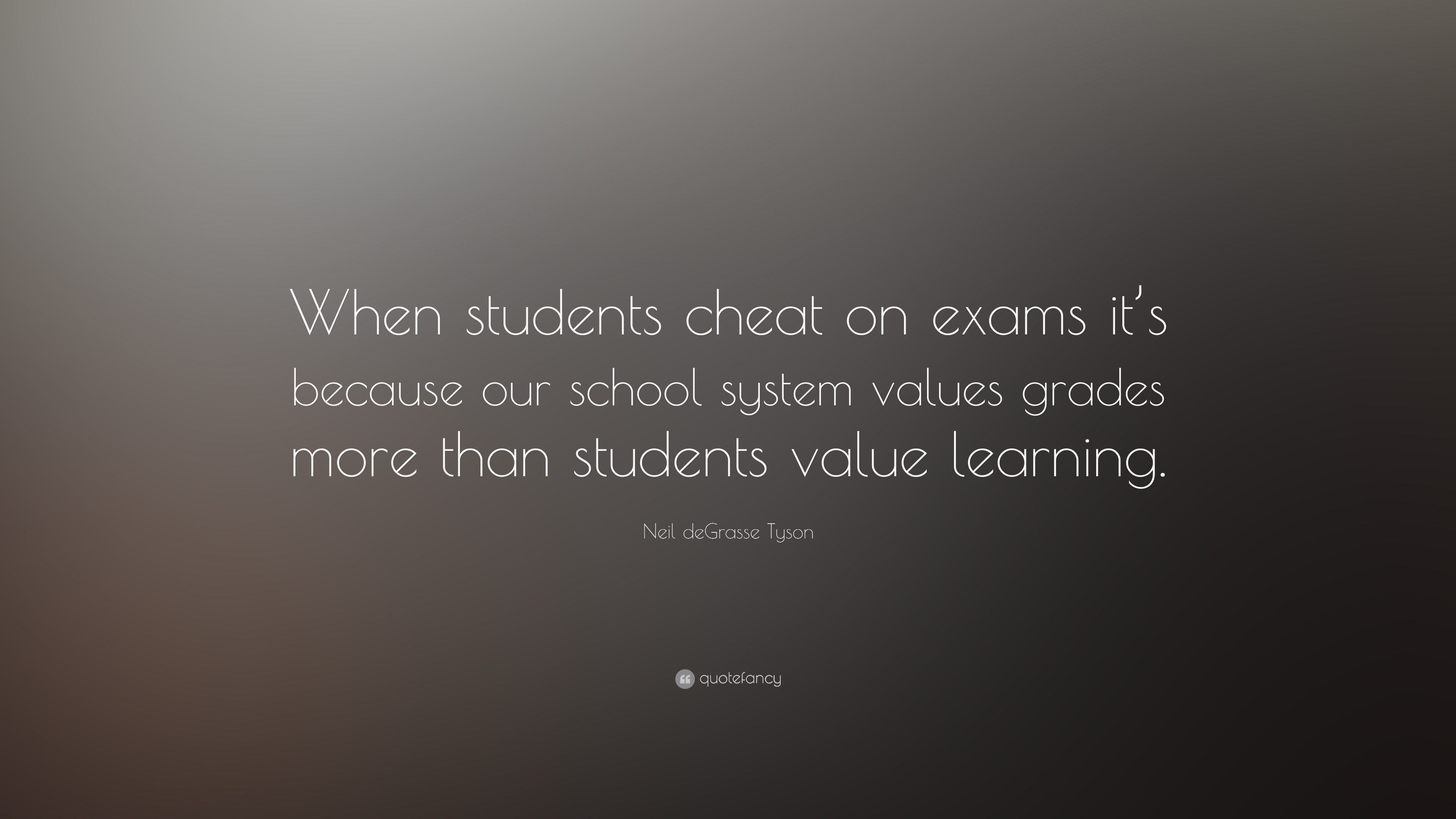 "Neil deGrasse Tyson Quote: ""When students cheat on exams"