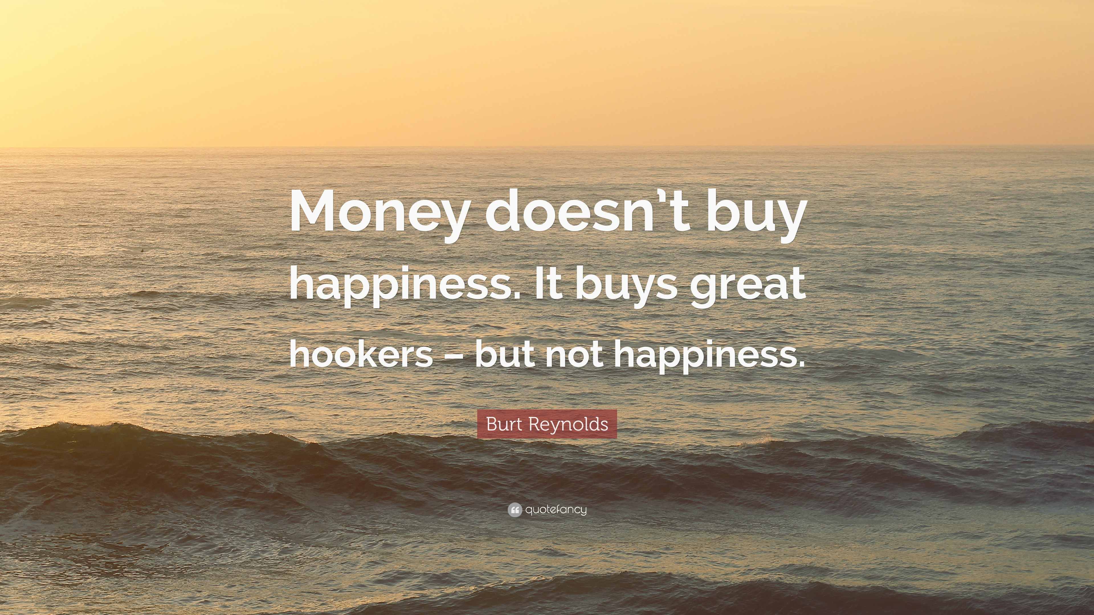Burt Reynolds Quote Money Doesnt Buy Happiness It Buys Great