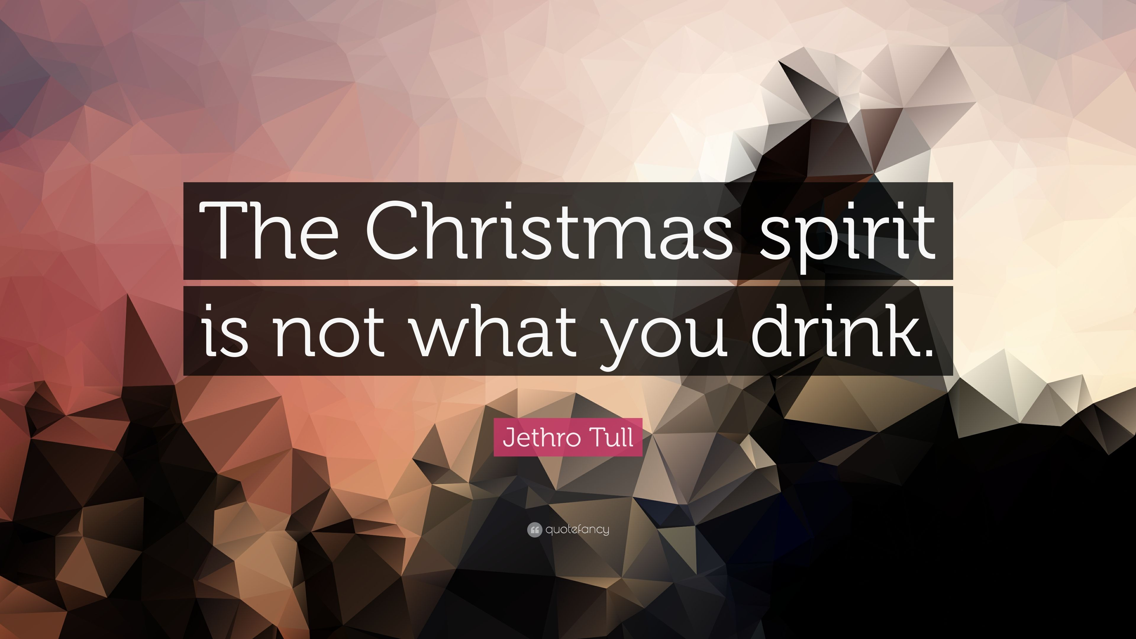"Jethro Tull Quote: ""The Christmas spirit is not what you drink."" (9 ..."