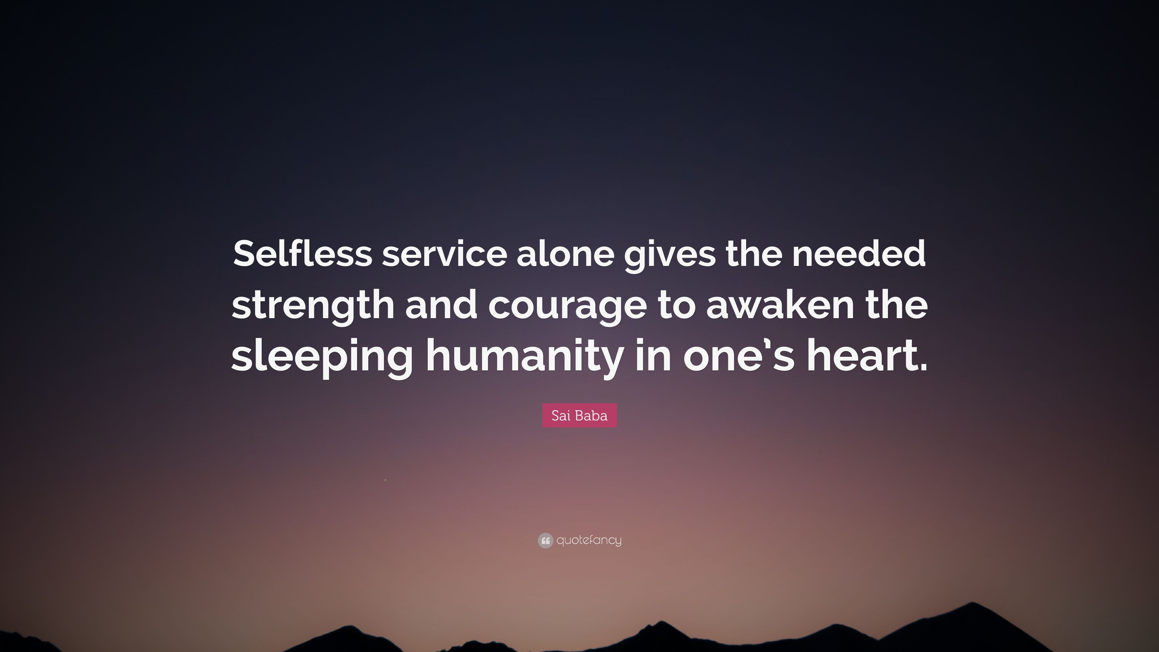 Sai Baba Quote Selfless Service Alone Gives The Needed Strength