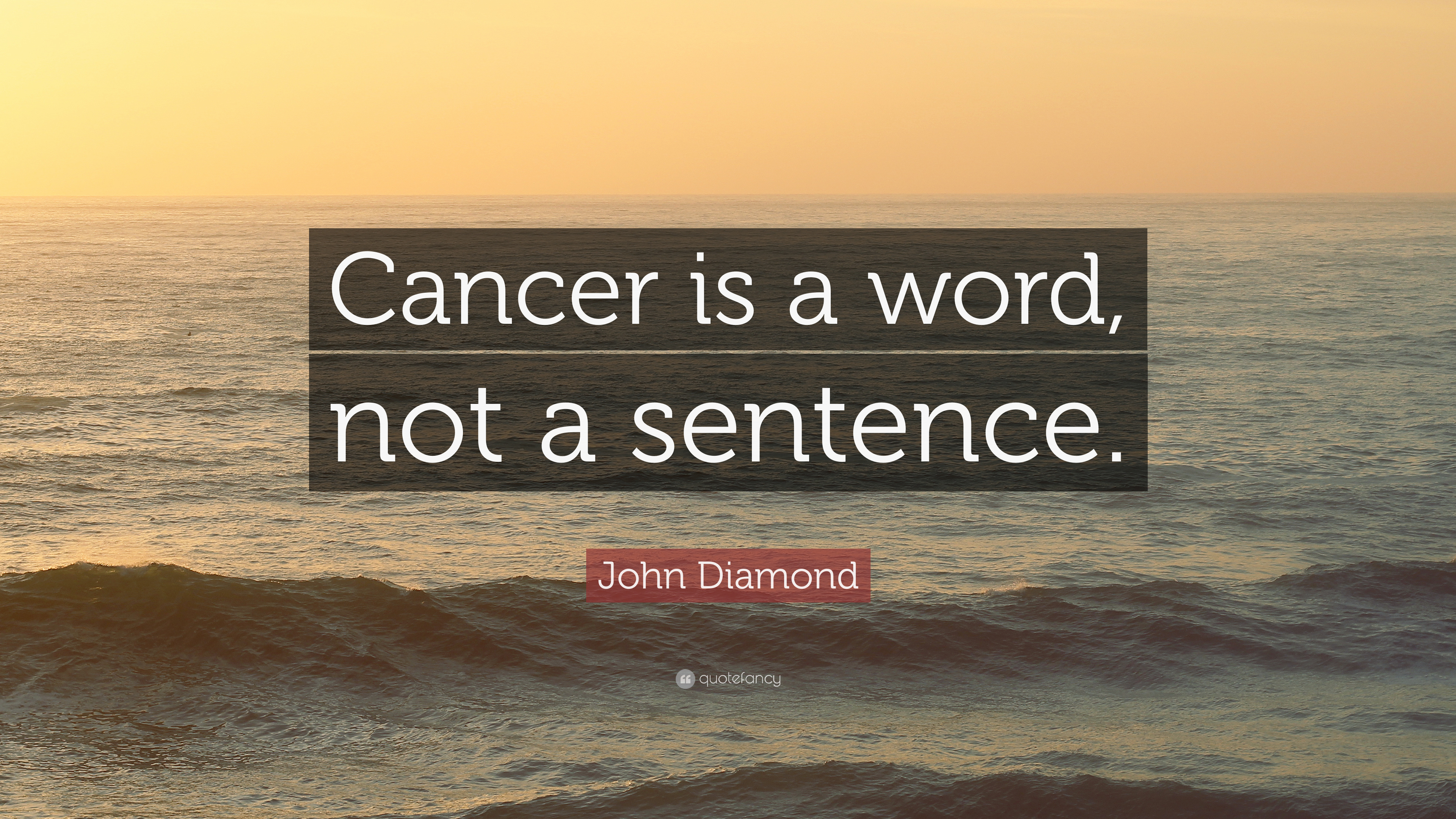 """John Diamond Quote: """"Cancer is a word"""