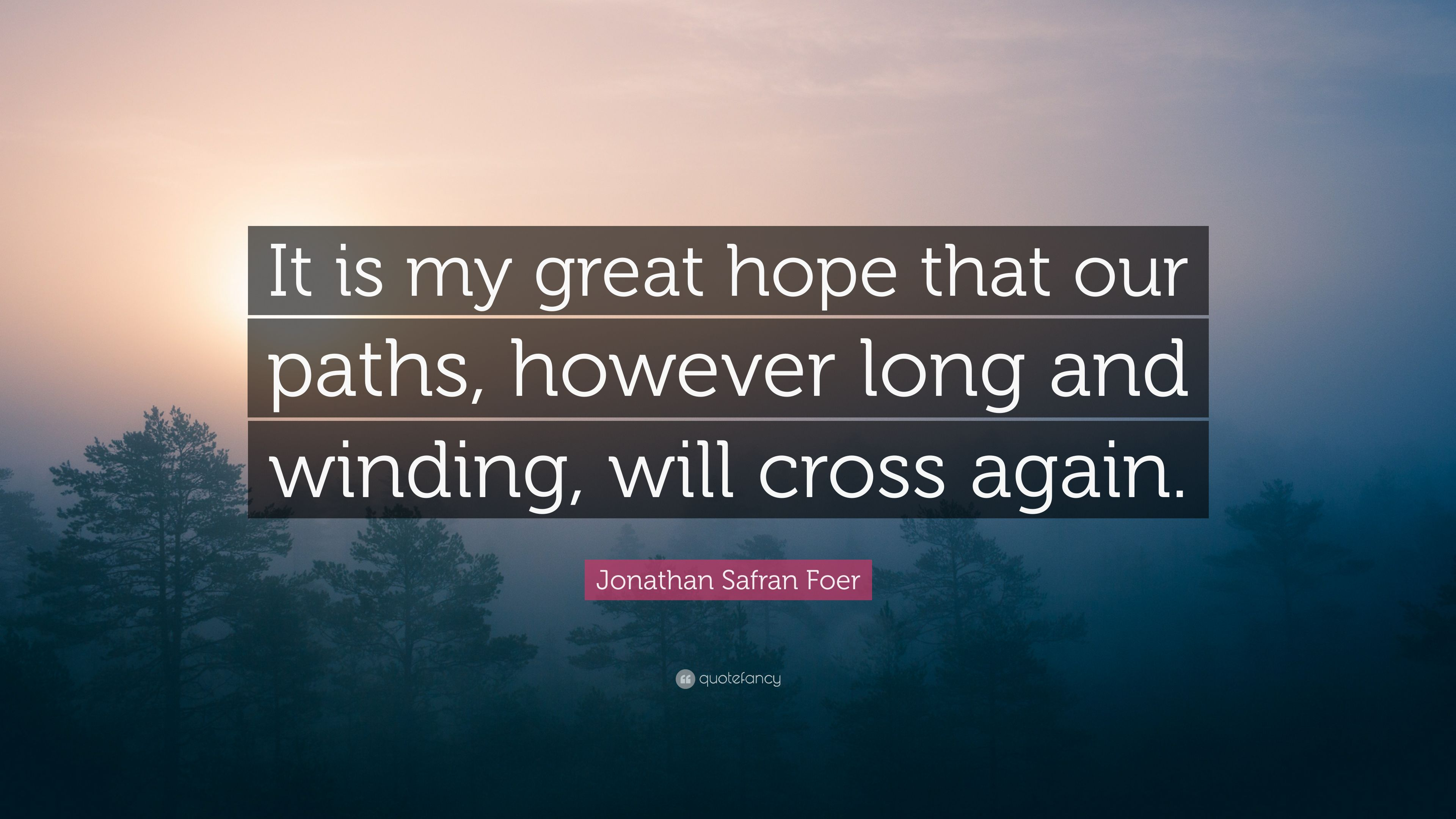i hope our paths will cross again
