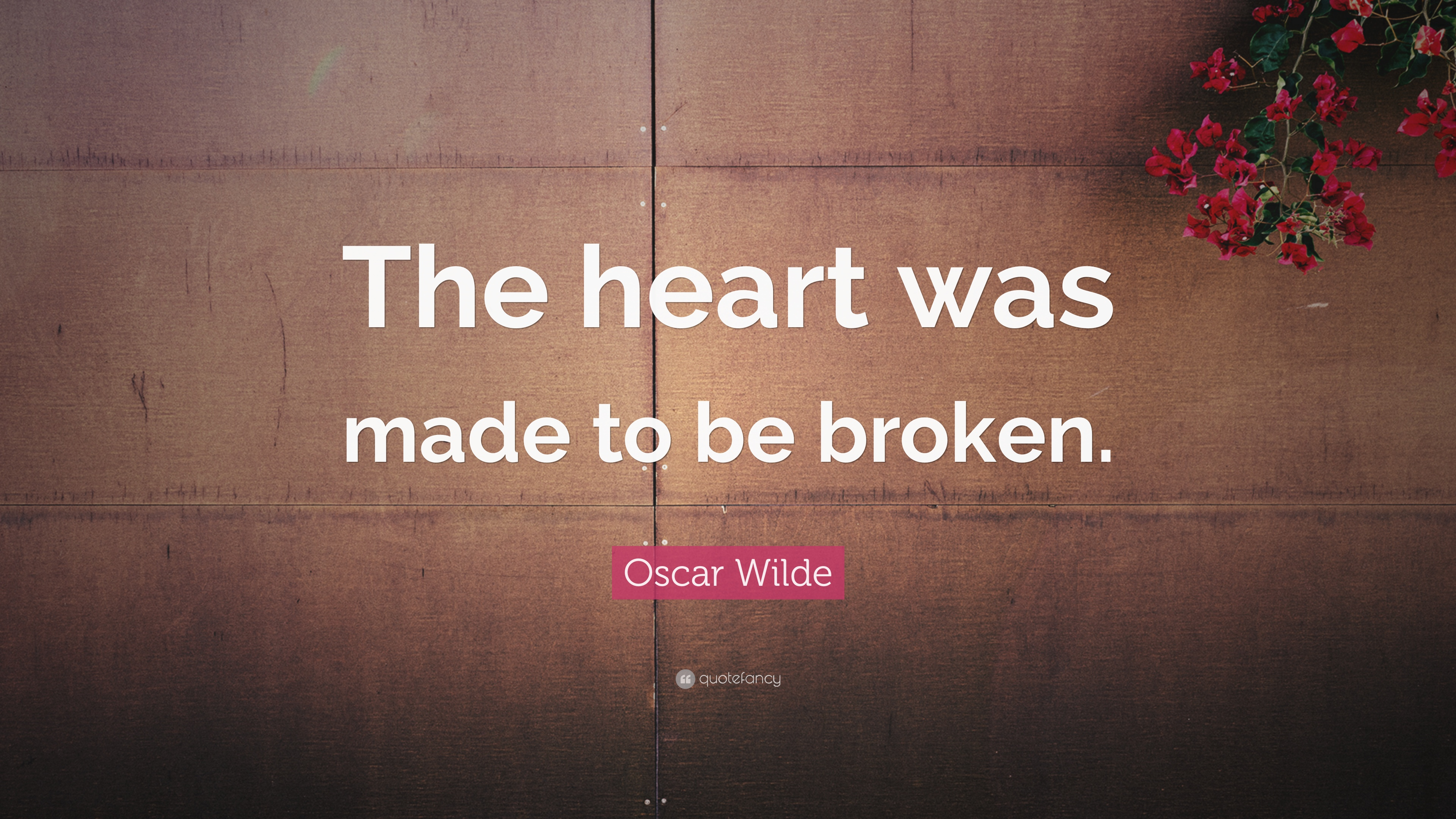 oscar wilde quote the heart was made to be broken 13