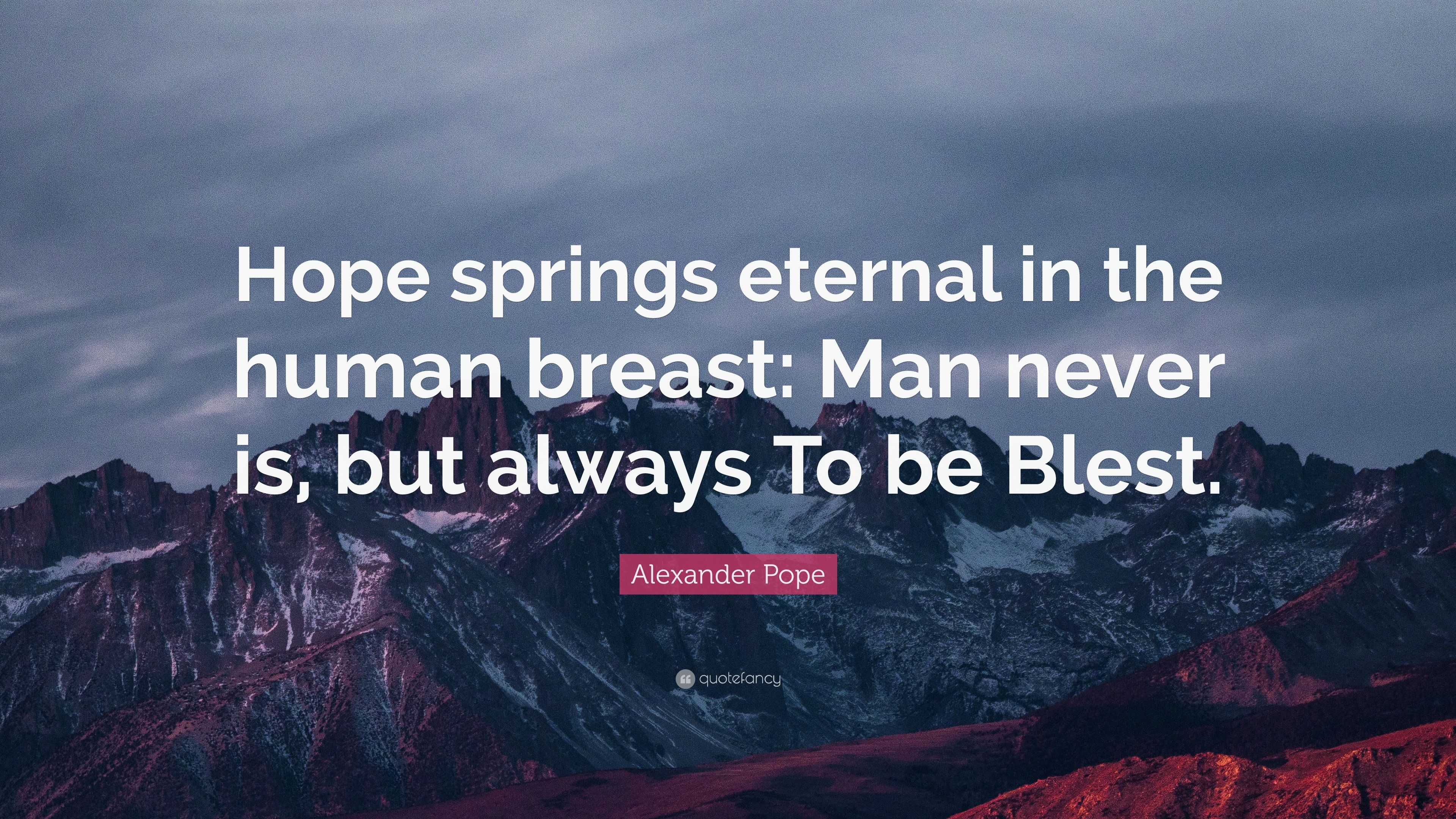 alexander pope essay on man hope springs eternal Hope springs eternal-alexander pope in an essay on man image credit: alabama-based blog i bleed crimson red 7:00 am edt 4/28/12 (forecaster mike n.