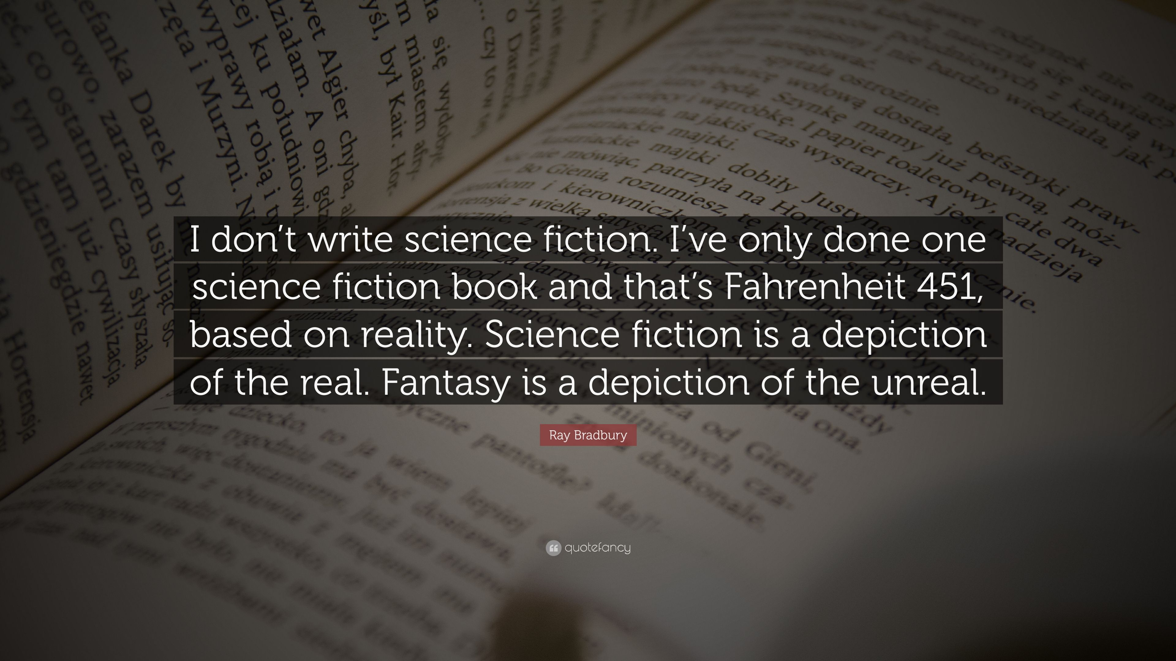 "Fahrenheit 451 Quotes About Books Ray Bradbury Quote ""I Don't Write Science Fictioni've Only Done"