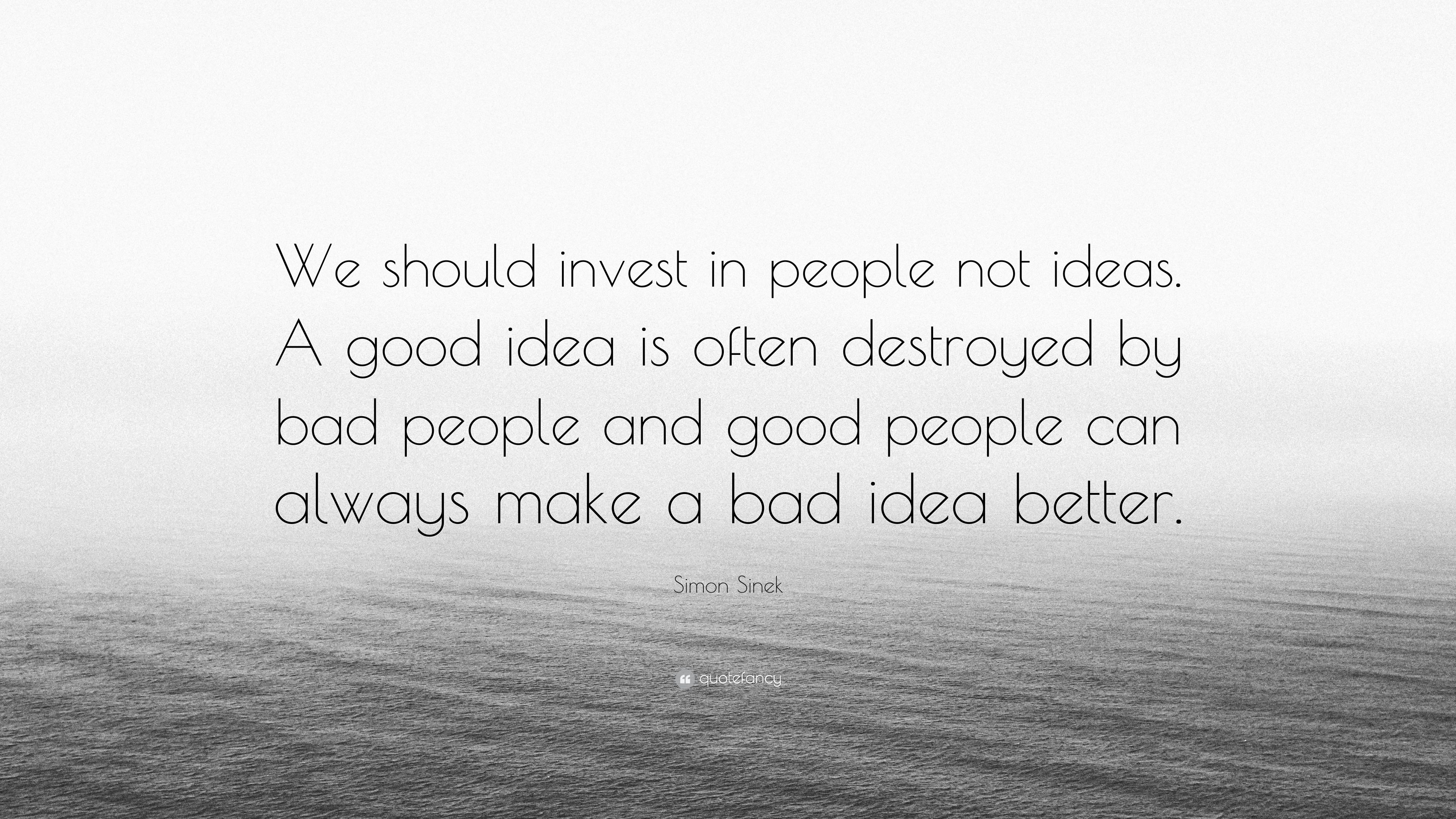 """Simon Sinek Quote: """"We Should Invest In People Not Ideas"""