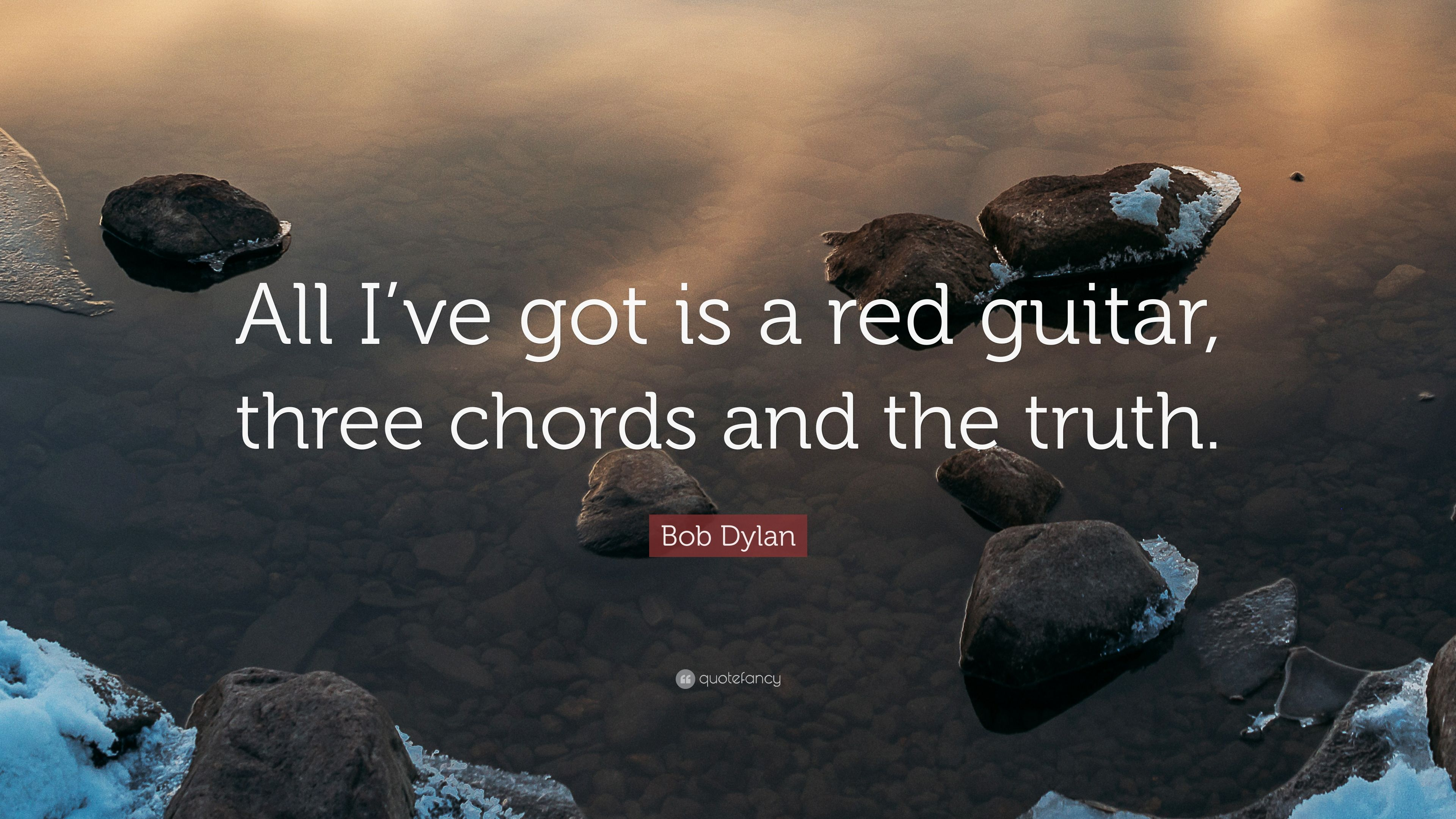 Bob Dylan Quote All Ive Got Is A Red Guitar Three Chords And The