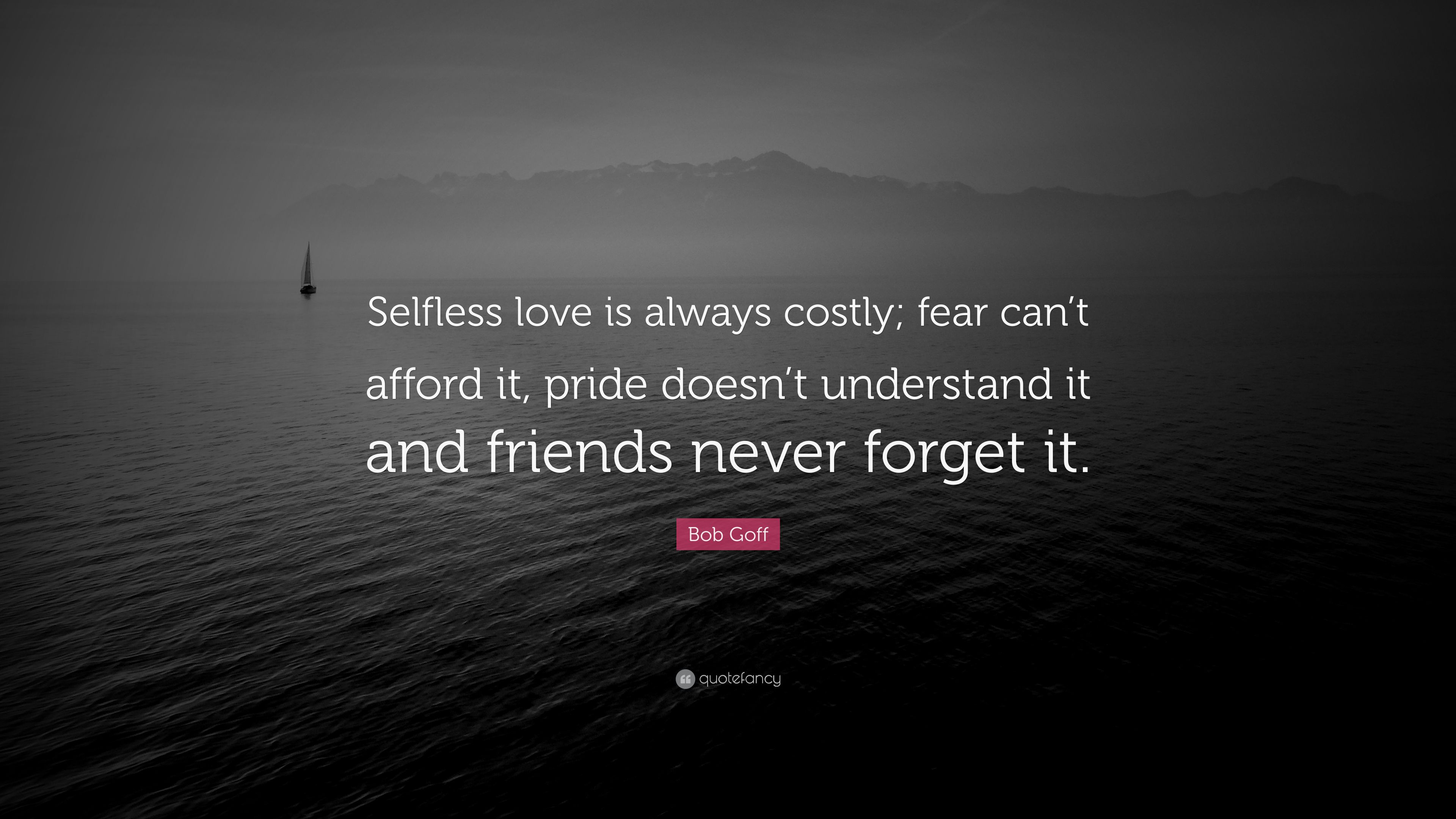 Bob Goff Quote Selfless Love Is Always Costly Fear Cant Afford