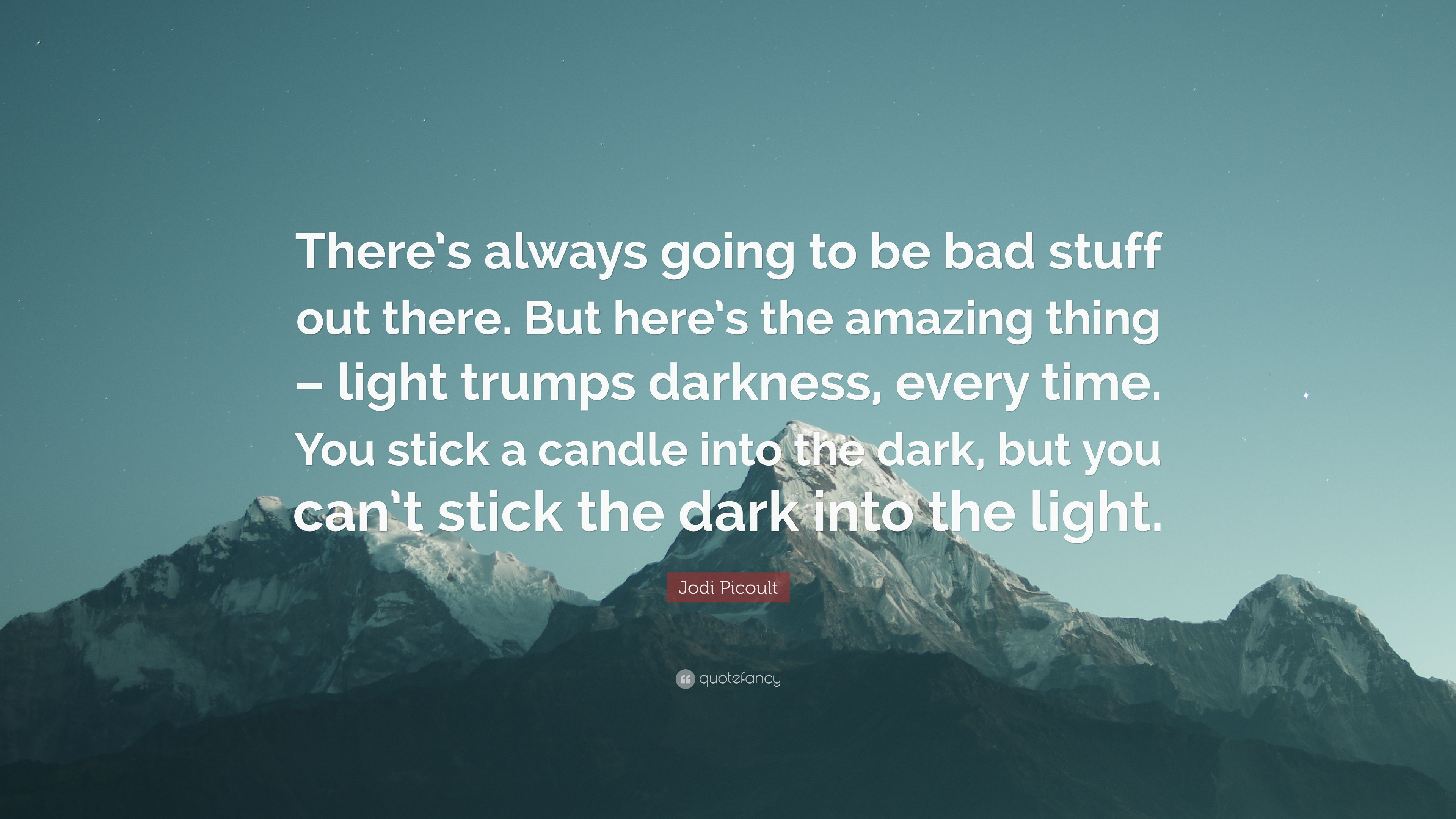 Jodi Picoult Quote Theres Always Going To Be Bad Stuff Out There