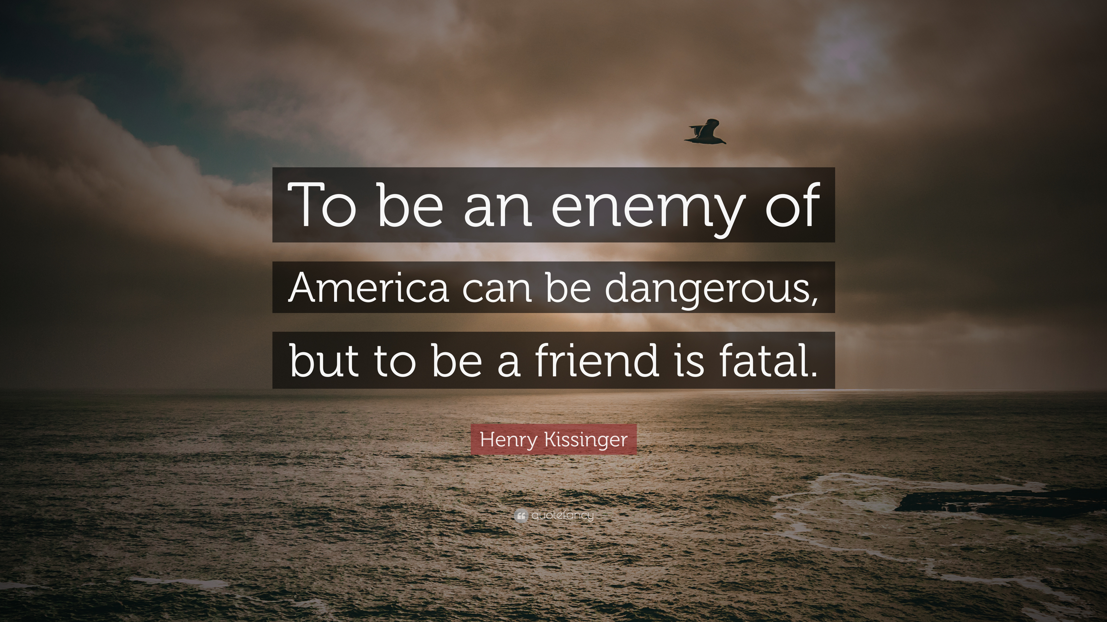 Henry Kissinger Quote To Be An Enemy Of America Can Be