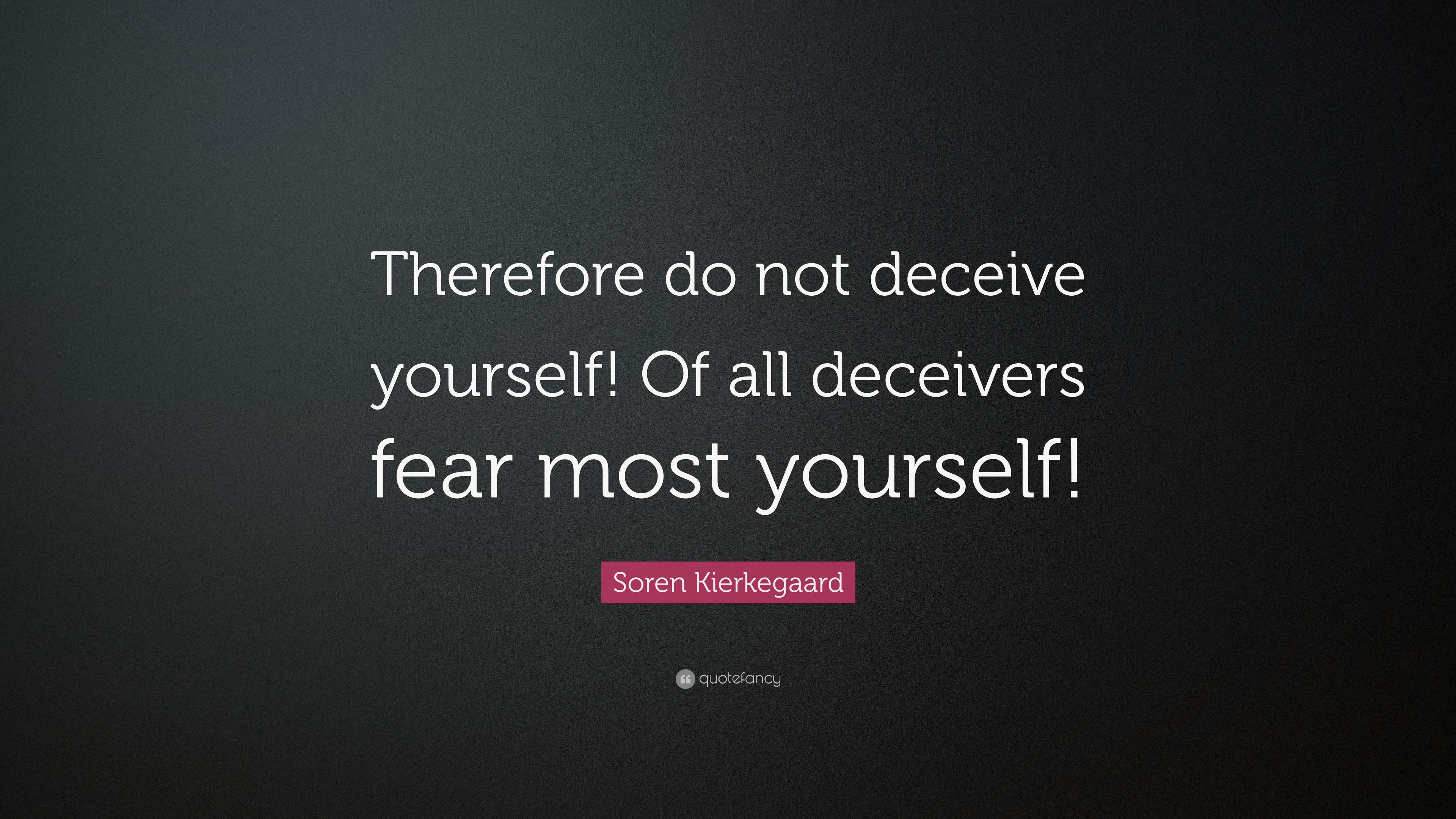 """Soren Kierkegaard Quotes 100 Wallpapers: Soren Kierkegaard Quote: """"Therefore Do Not Deceive"""
