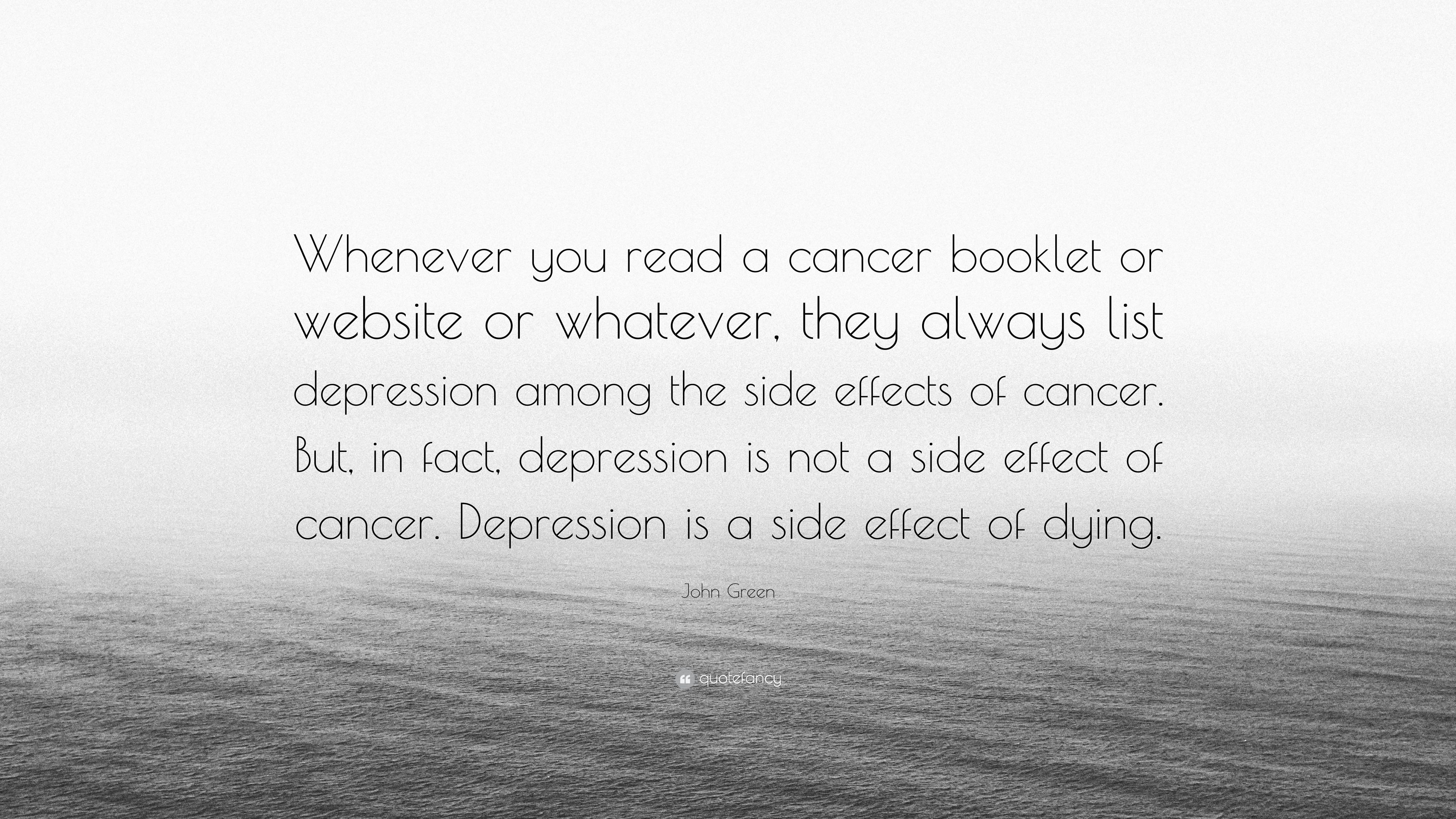 "John Green Quote: ""Whenever you read a cancer booklet or"