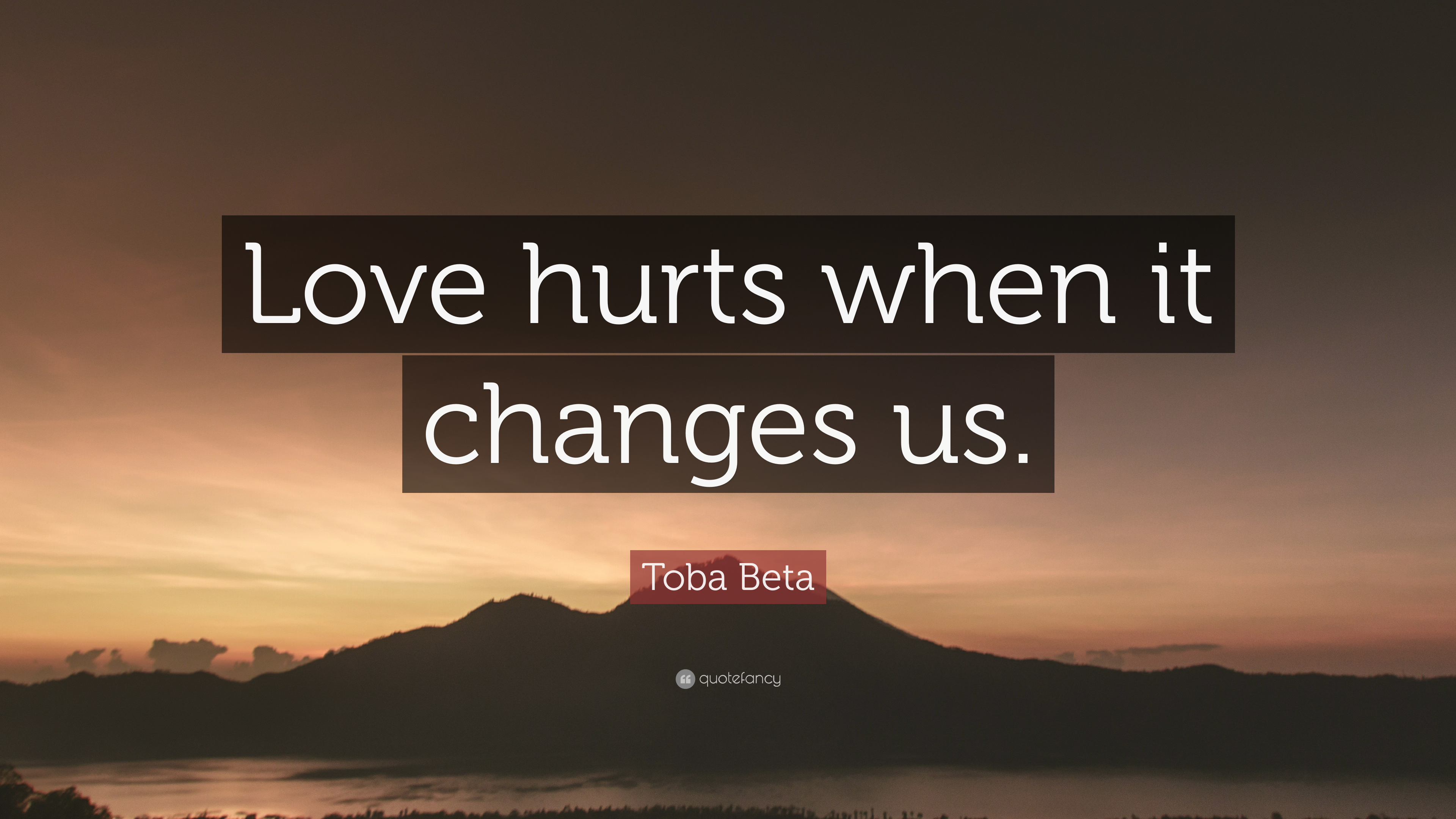 "toba beta quote: ""love hurts when it changes us."" (12 wallpapers"