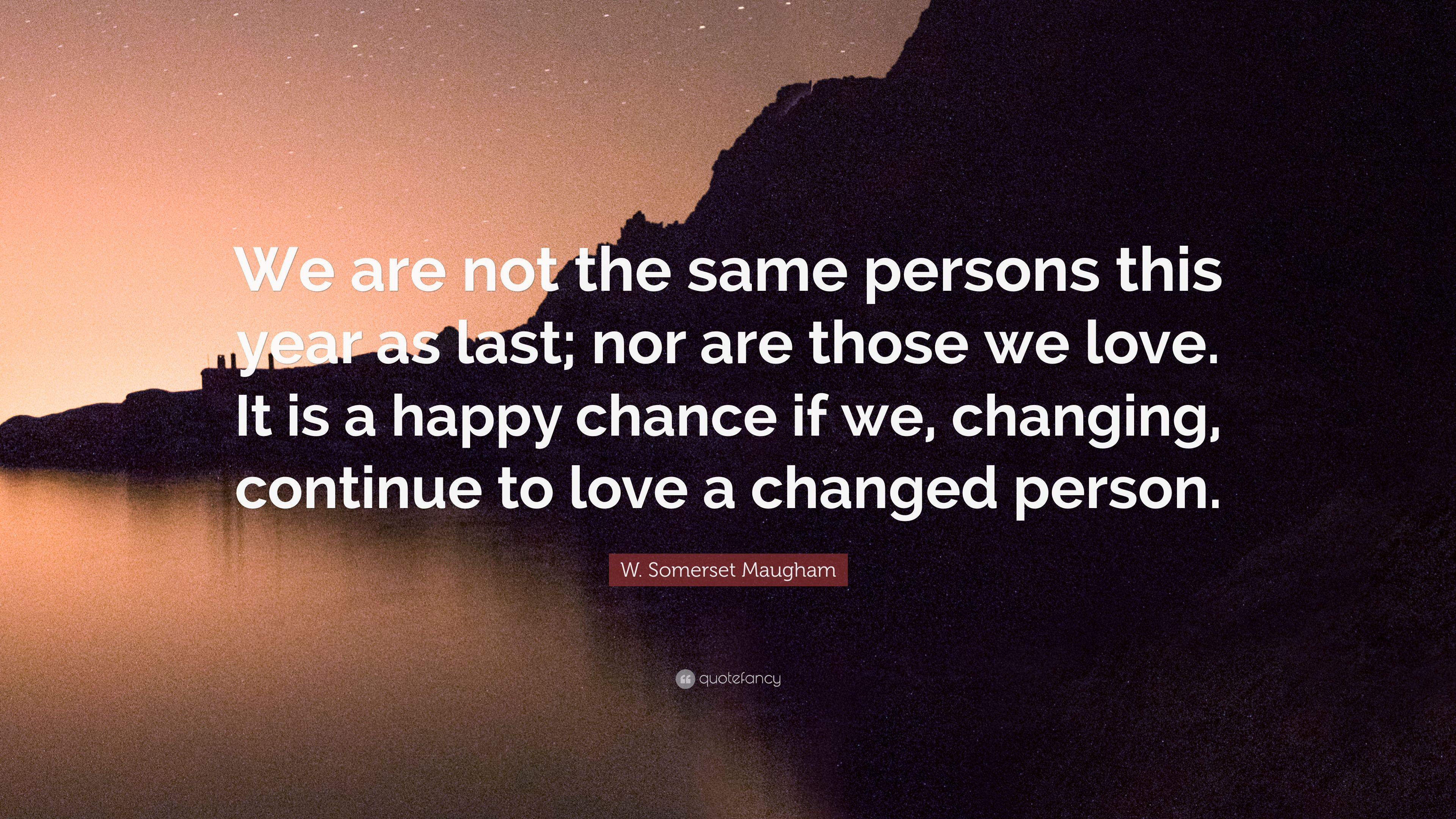 W Somerset Maugham Quote We Are Not The Same Persons This