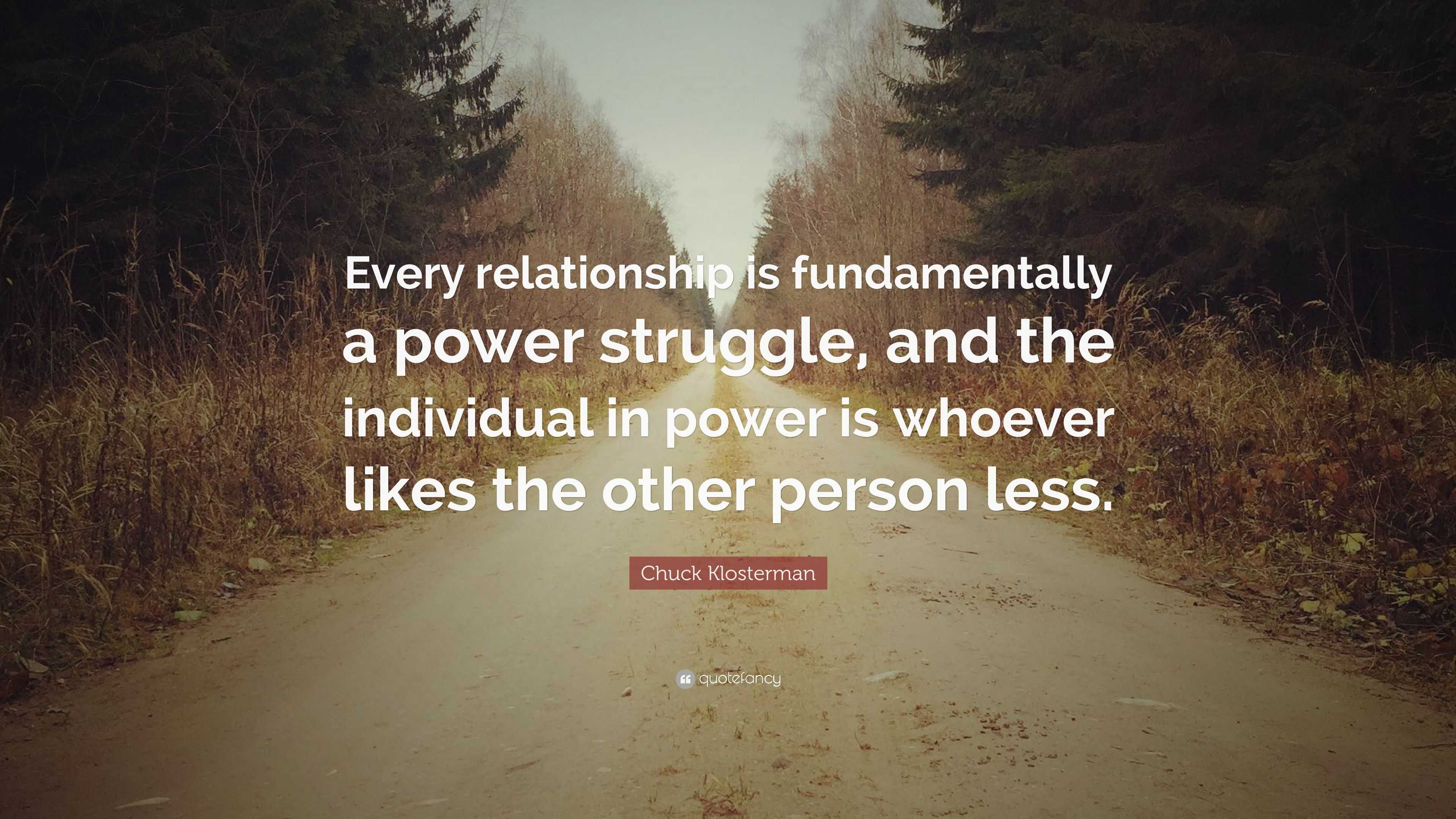 """Chuck Klosterman Quote: """"Every relationship is fundamentally ..."""