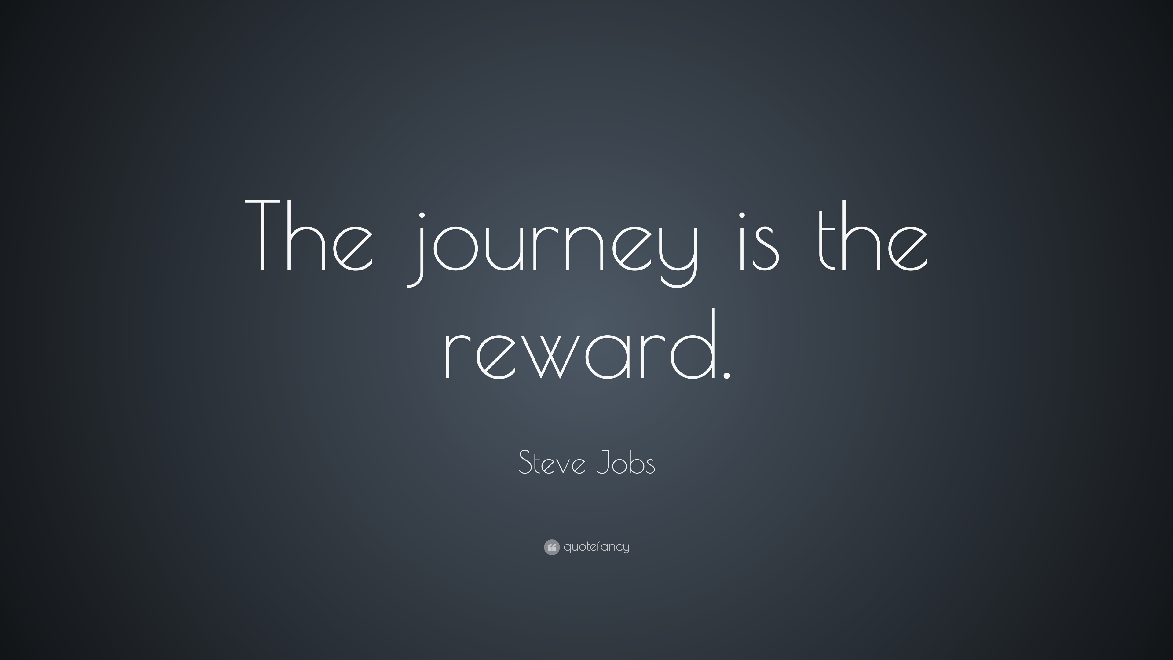 "Steve Jobs Quote: ""The Journey Is The Reward."" (27"