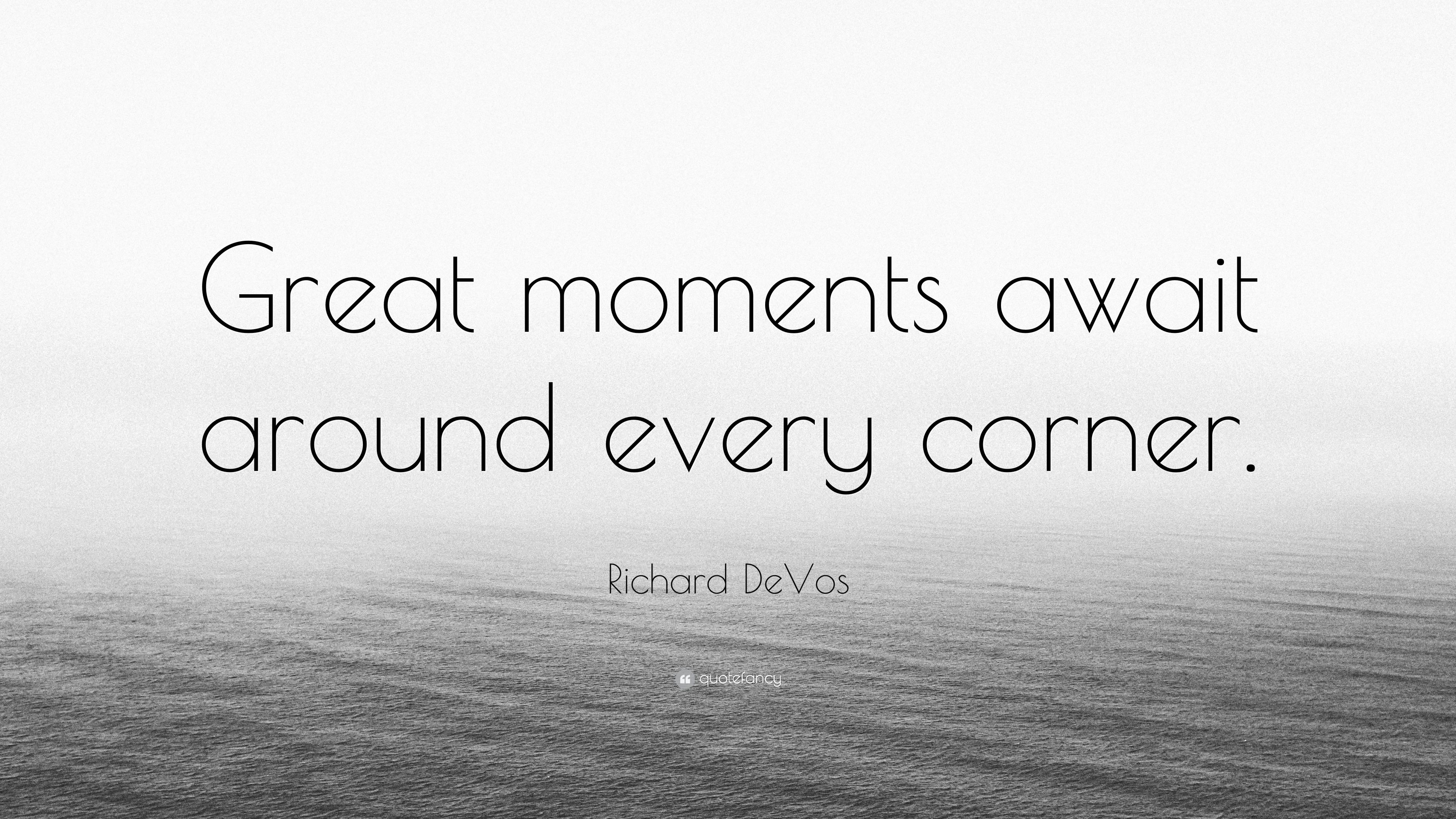 Lovely Richard DeVos Quote: U201cGreat Moments Await Around Every Corner.u201d