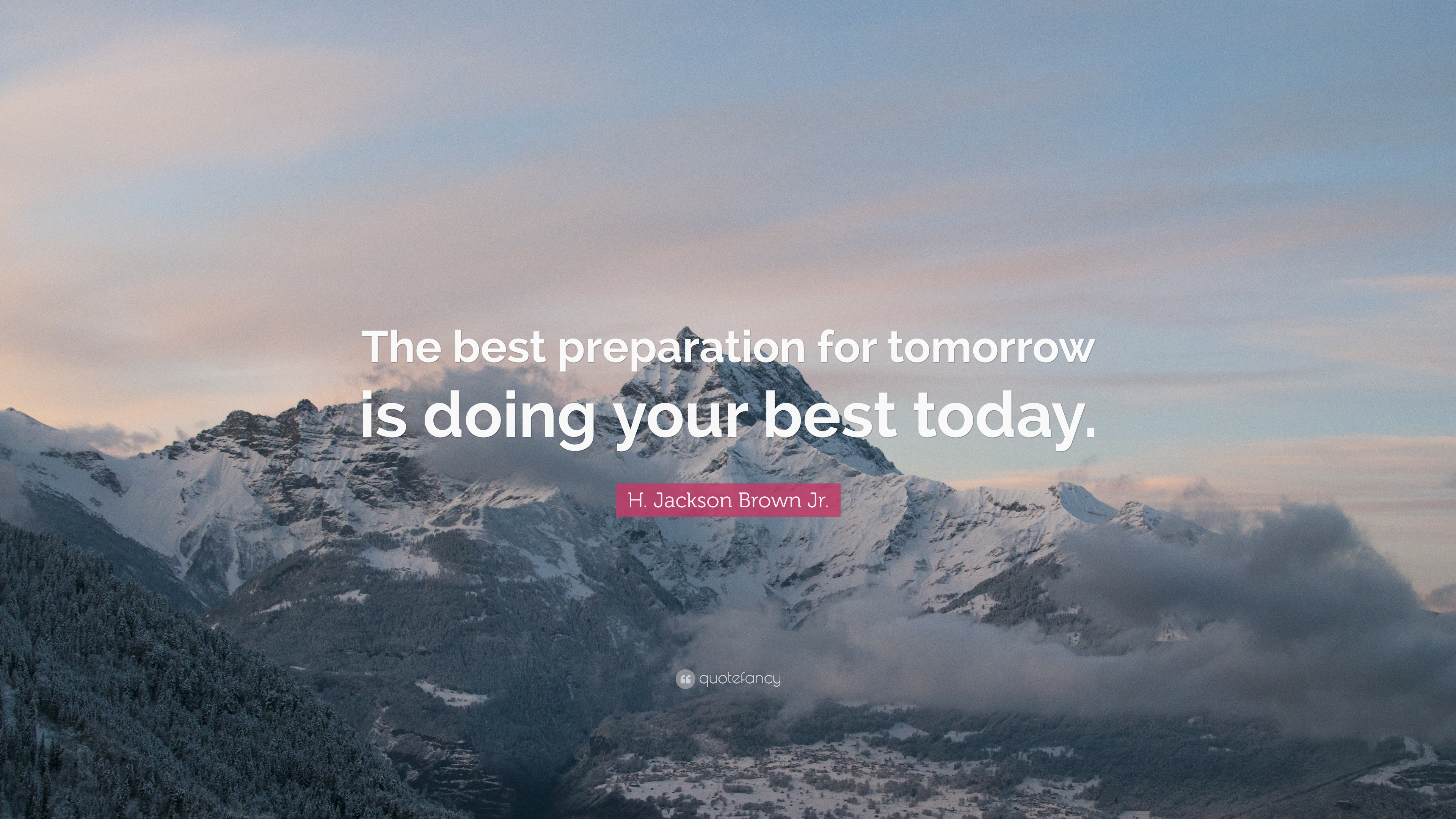 The Best Preparation For Tomorrow Is Doing Your Best Today: Hard Work Quotes (40 Wallpapers)