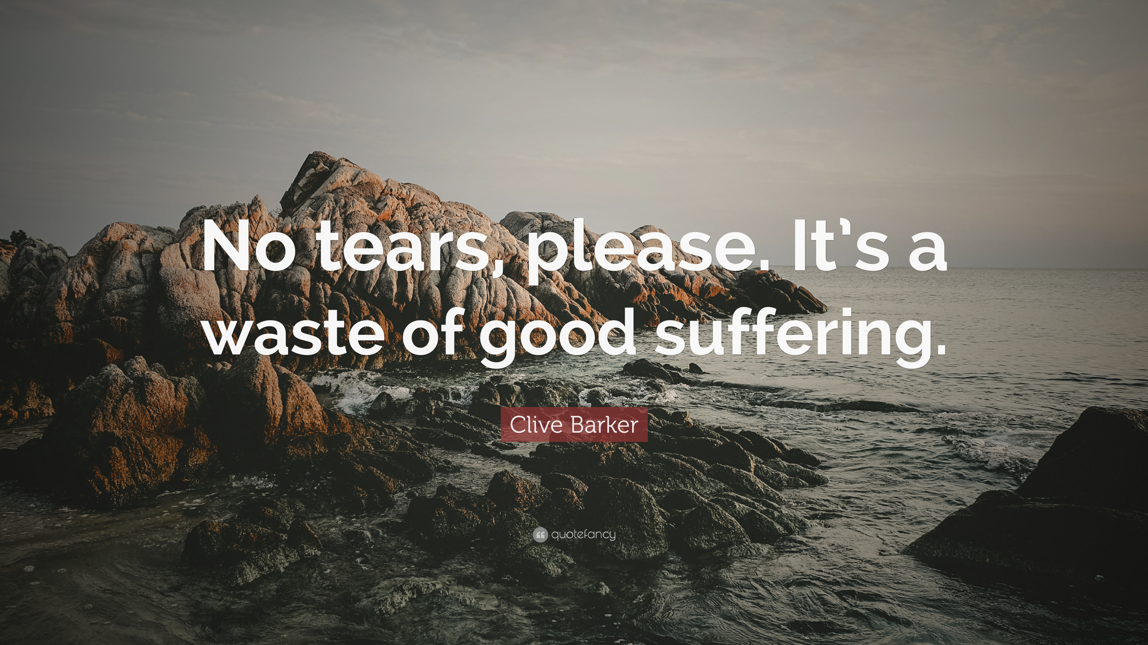 Clive Barker Quote No Tears Please It S A Waste Of Good