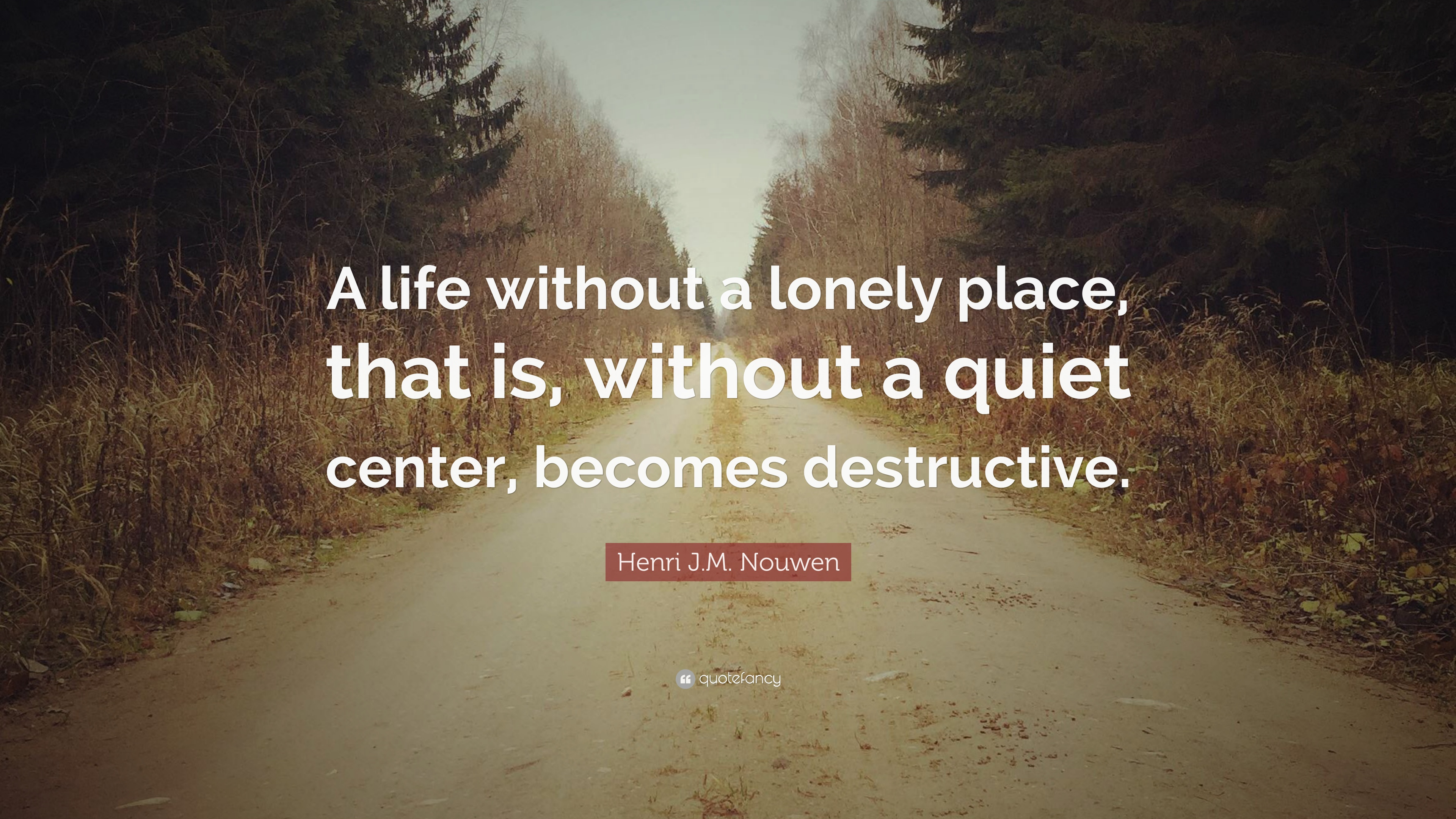 Henri Jm Nouwen Quote A Life Without A Lonely Place That Is