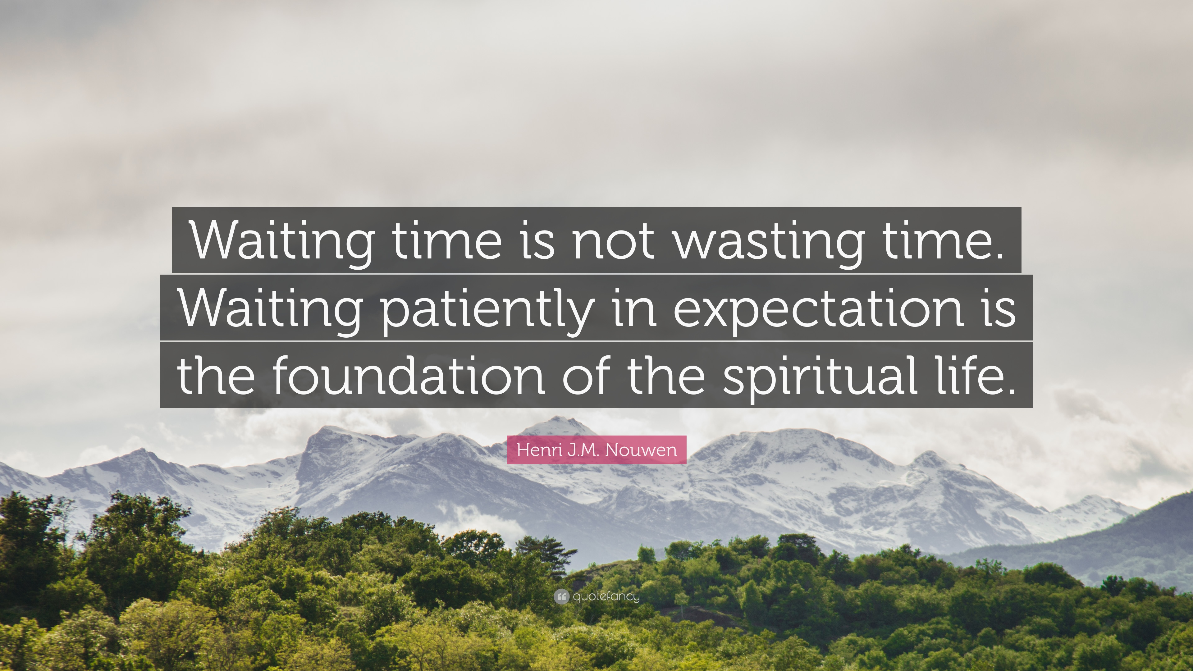"Henri J M  Nouwen Quote: ""Waiting time is not wasting time"