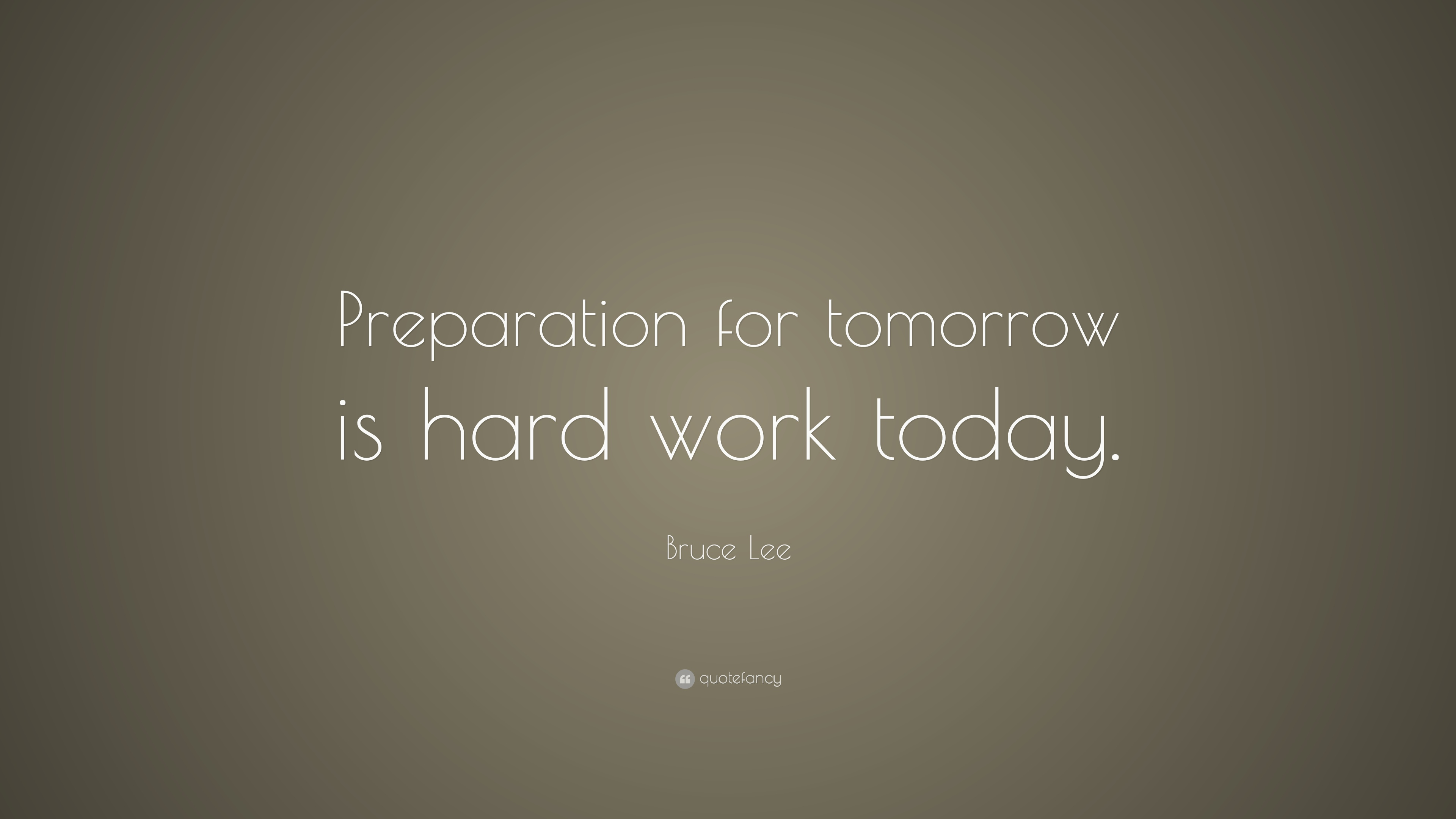 "Bruce Lee Quote: ""Preparation for tomorrow is hard work today"
