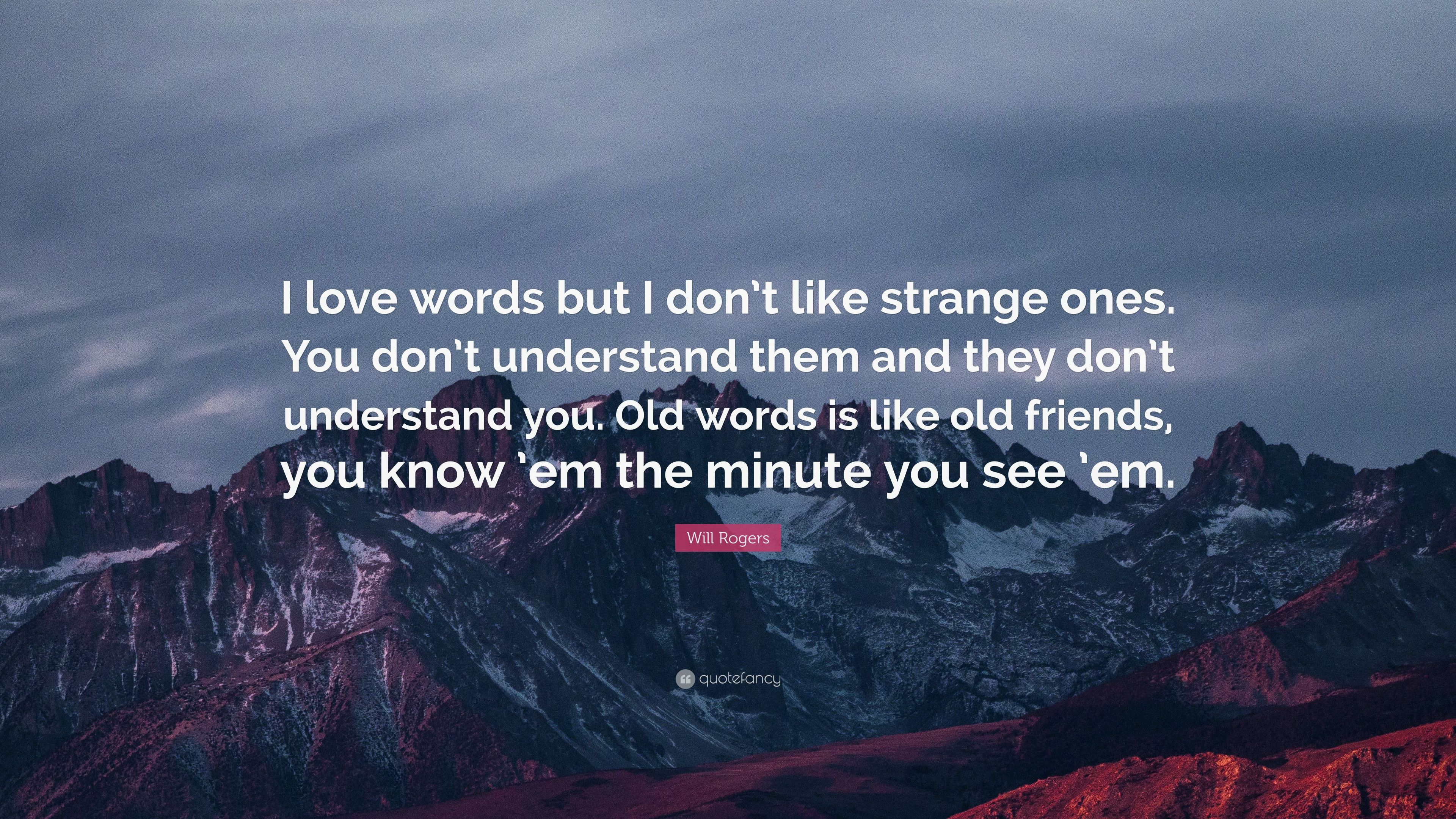 "Will Rogers Quote: ""I Love Words But I Don't Like Strange"