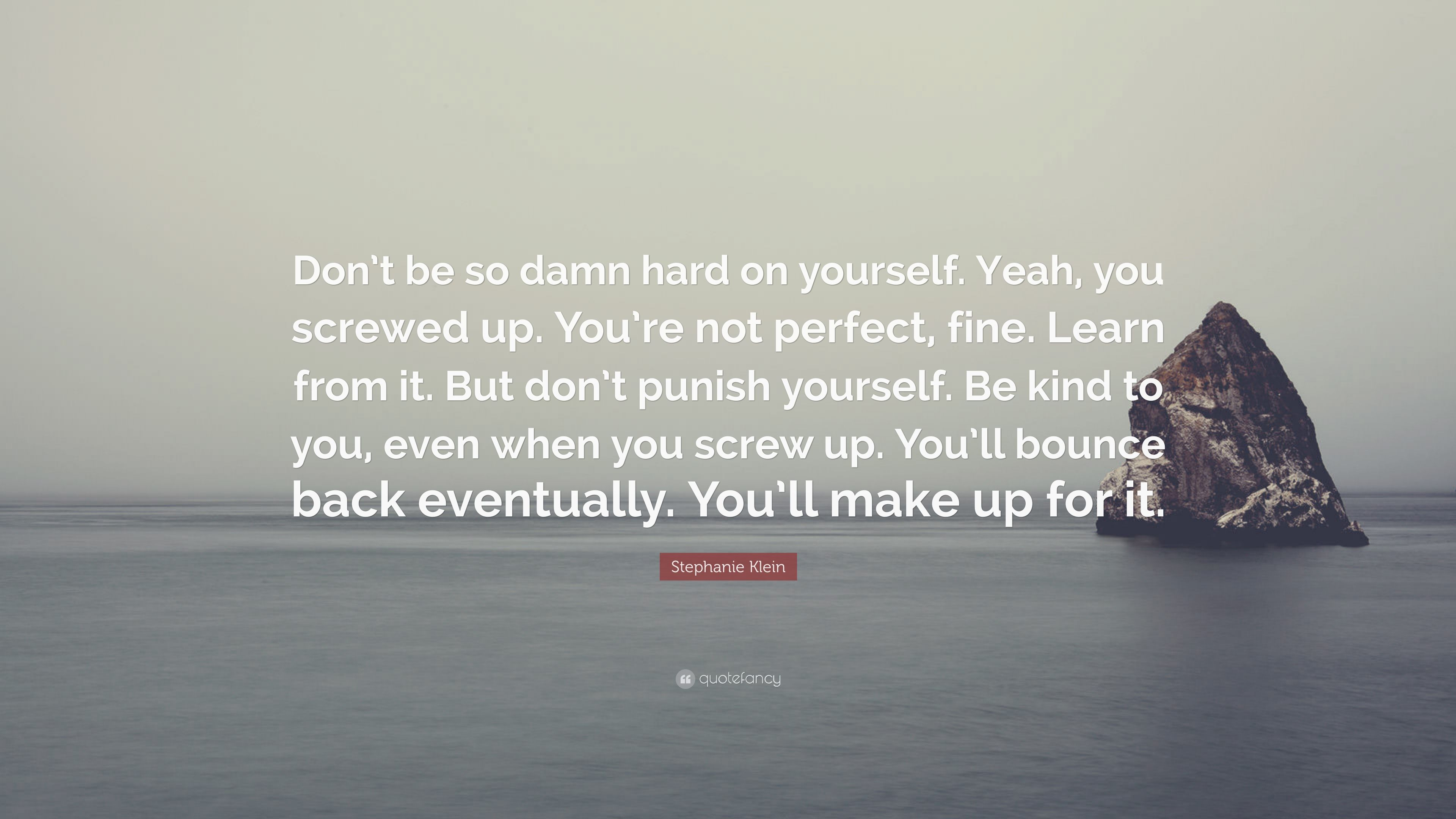 "Stephanie Klein Quote: ""Don't Be So Damn Hard On Yourself"