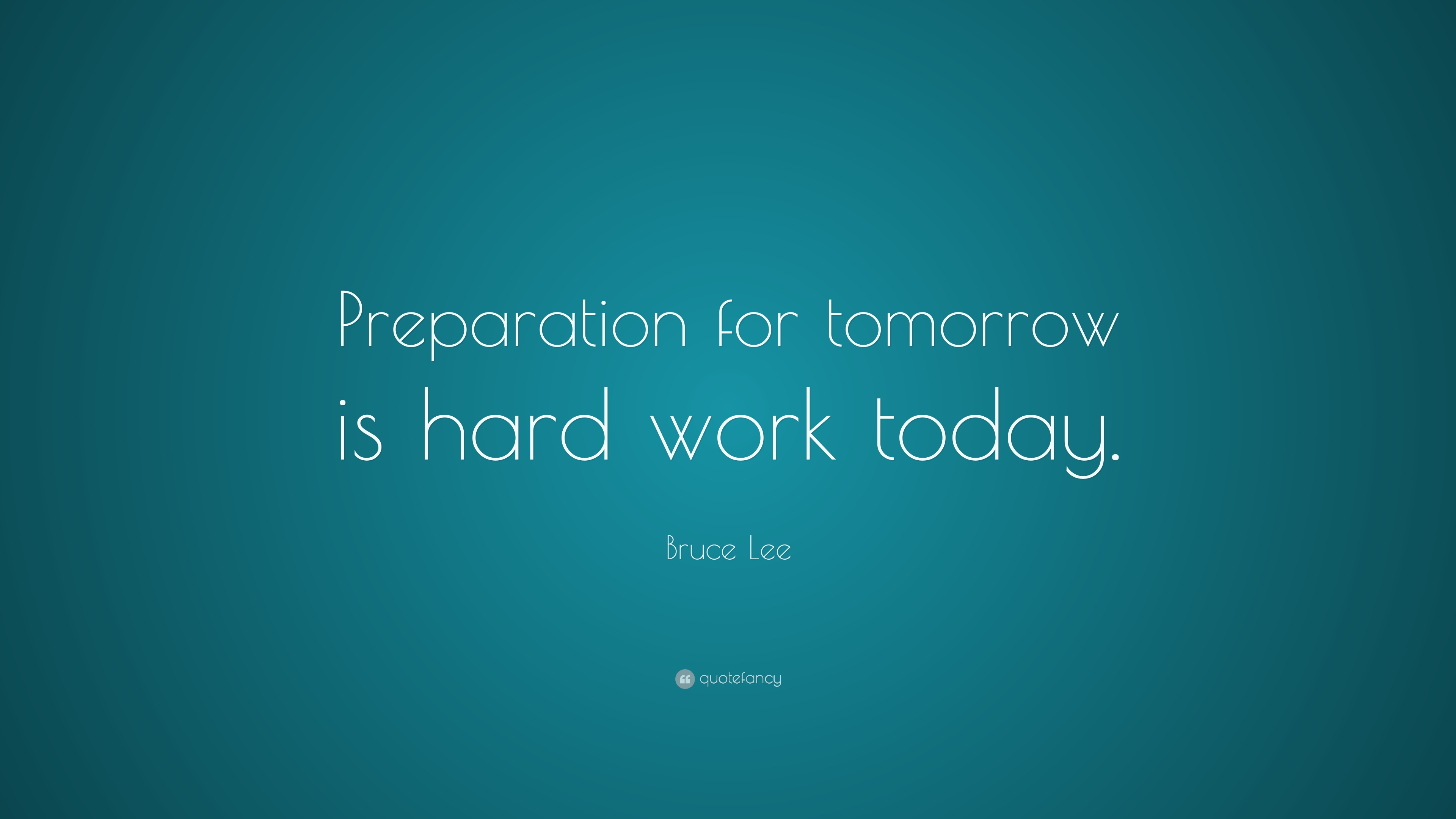 Bruce lee quote preparation for tomorrow is hard work today 25 bruce lee quote preparation for tomorrow is hard work today altavistaventures Gallery