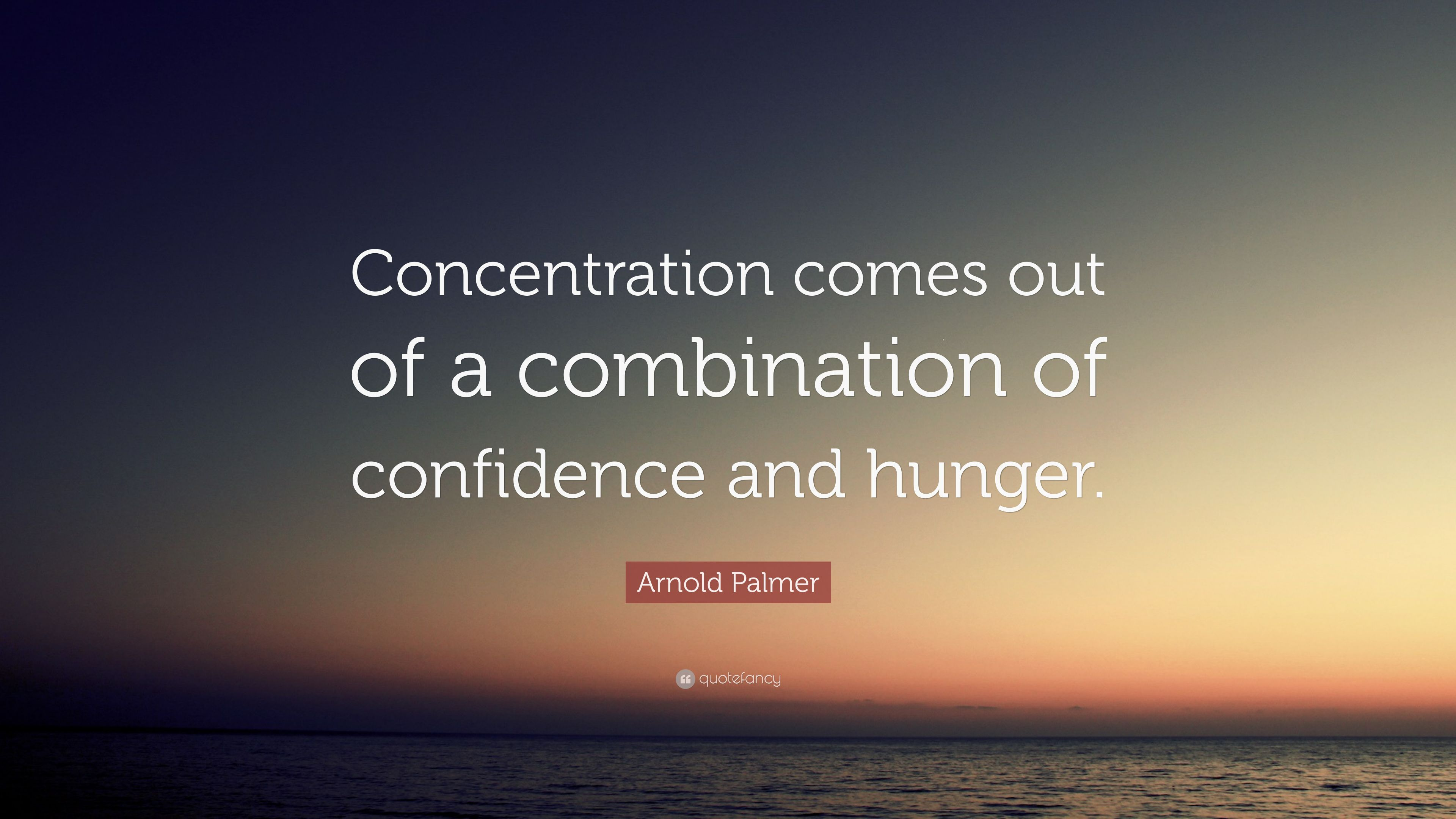 """Arnold Palmer Quotes Arnold Palmer Quote """"Concentration Comes Out Of A Combination Of"""