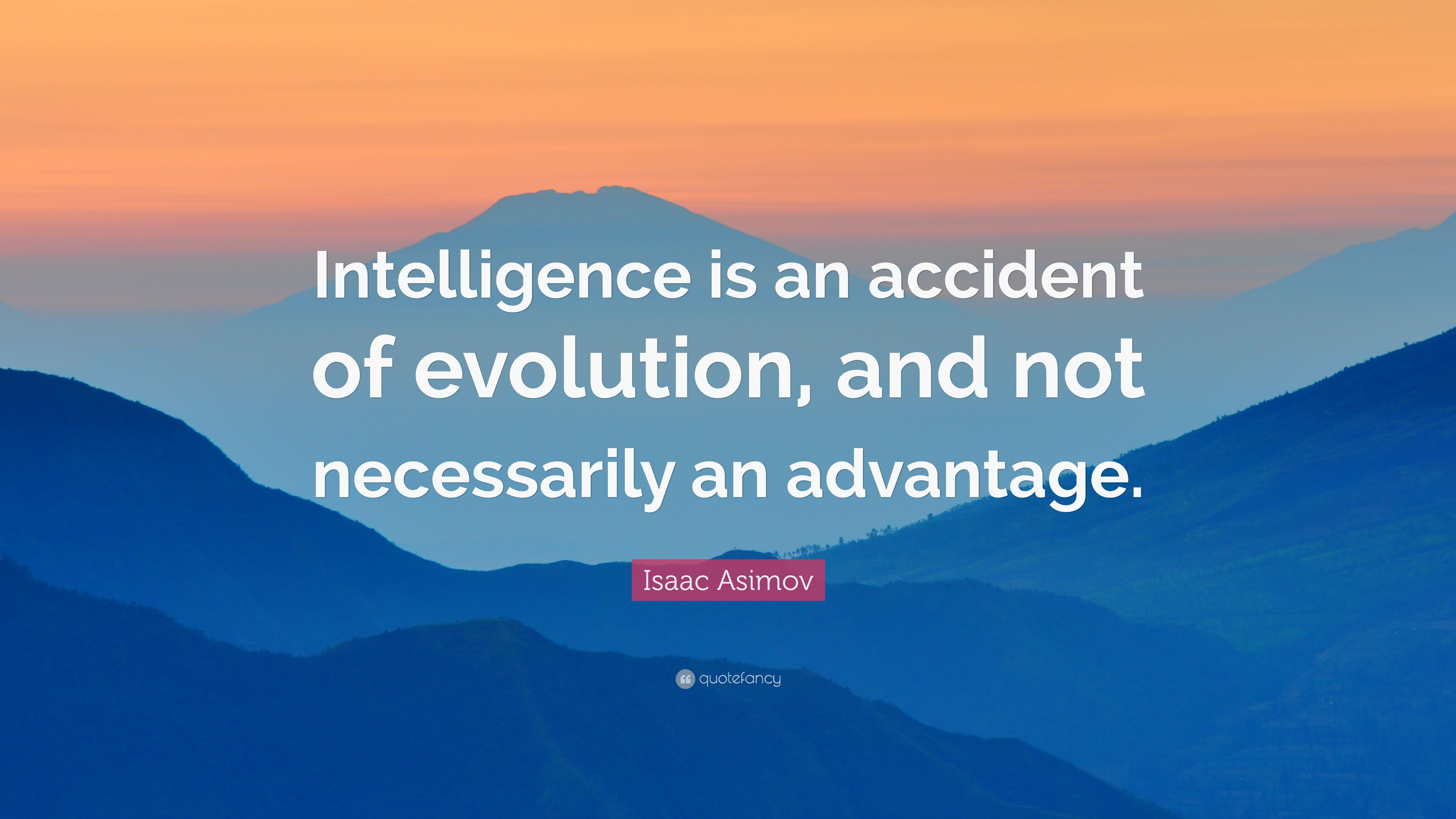"Isaac Asimov Quote: ""Intelligence Is An Accident Of"