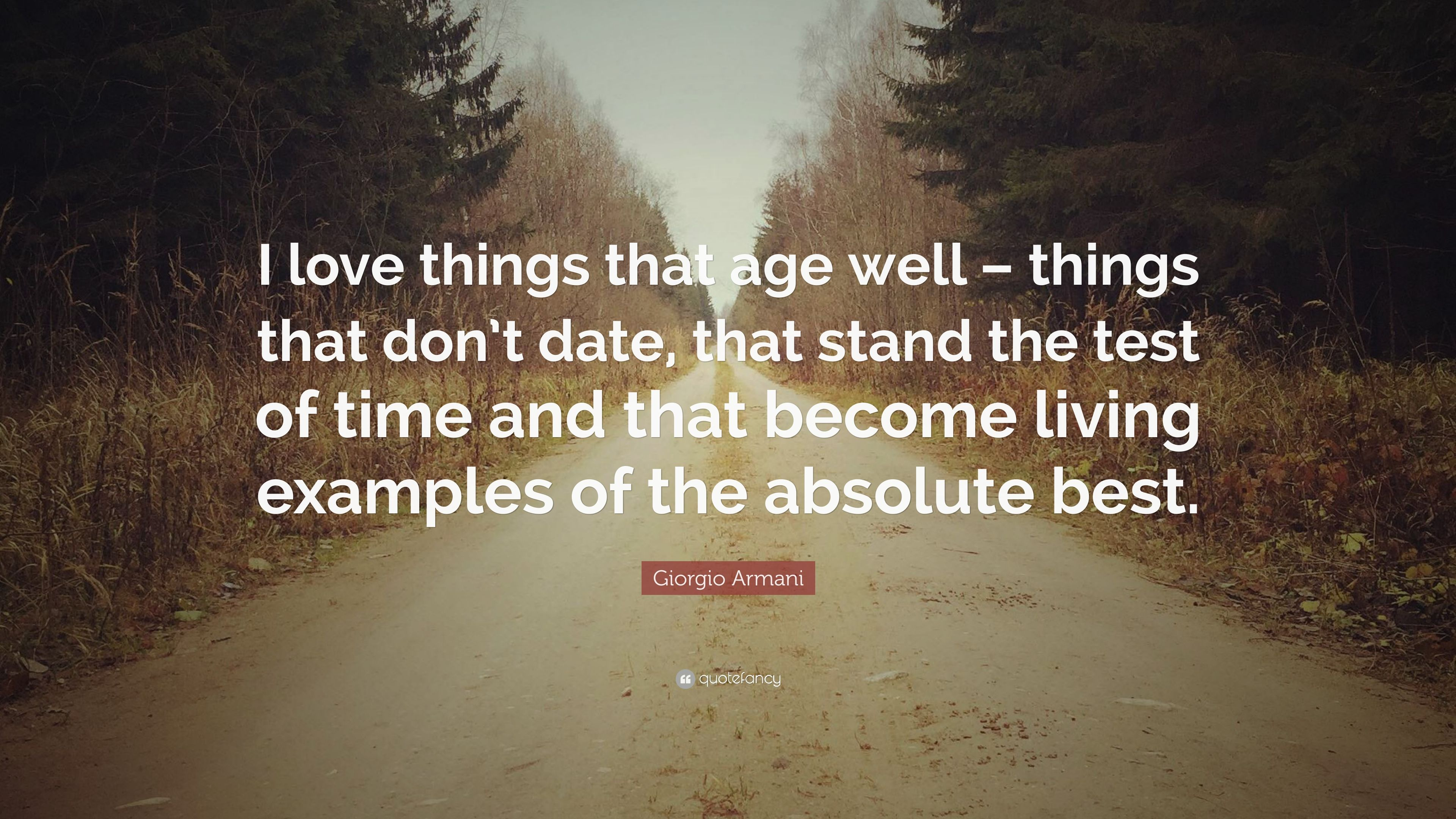 """Love Quotes About Time Standing Still: Giorgio Armani Quote: """"I Love Things That Age Well"""