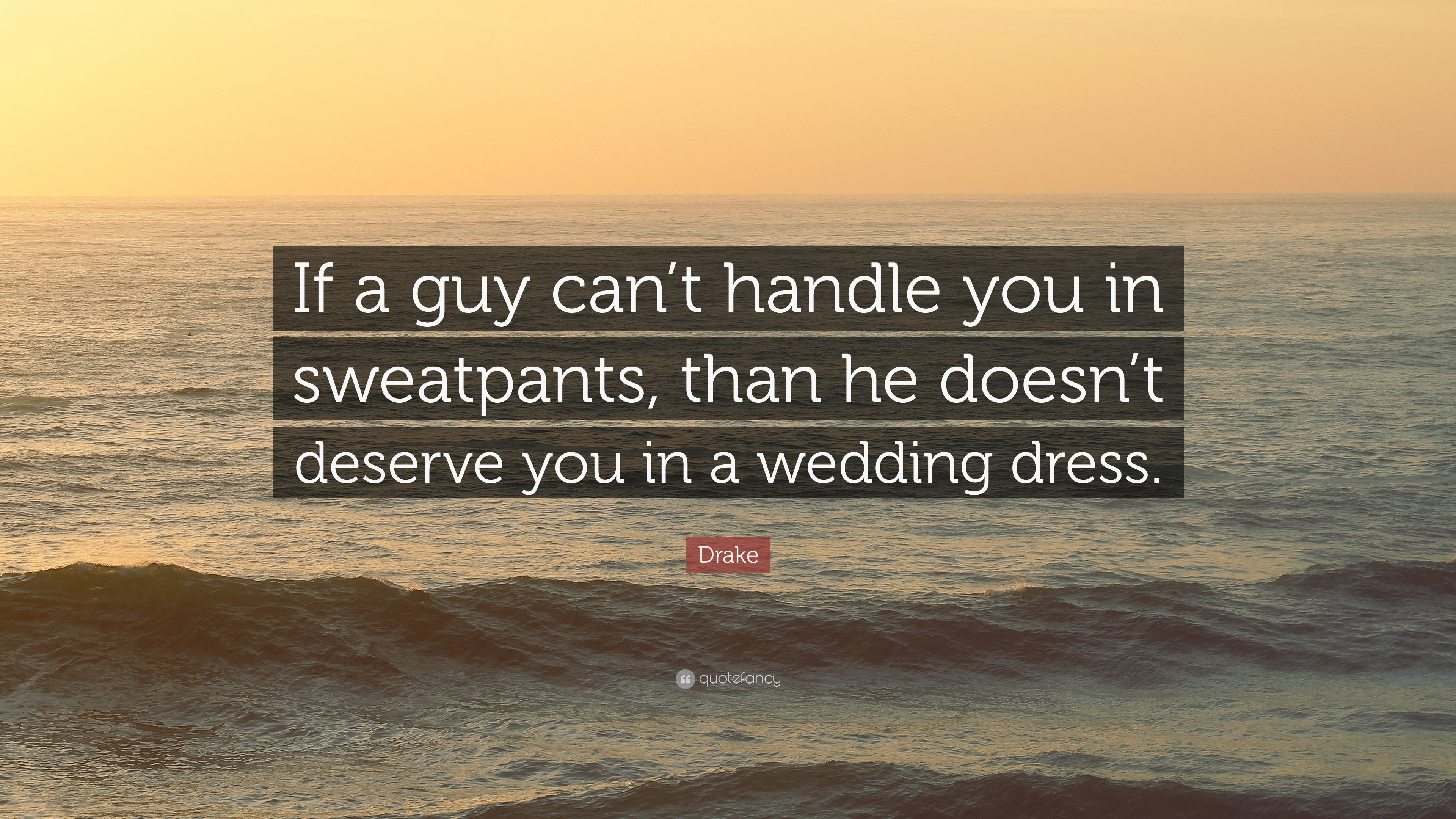 Drake Quote If A Guy Cant Handle You In Sweatpants Than He Doesn