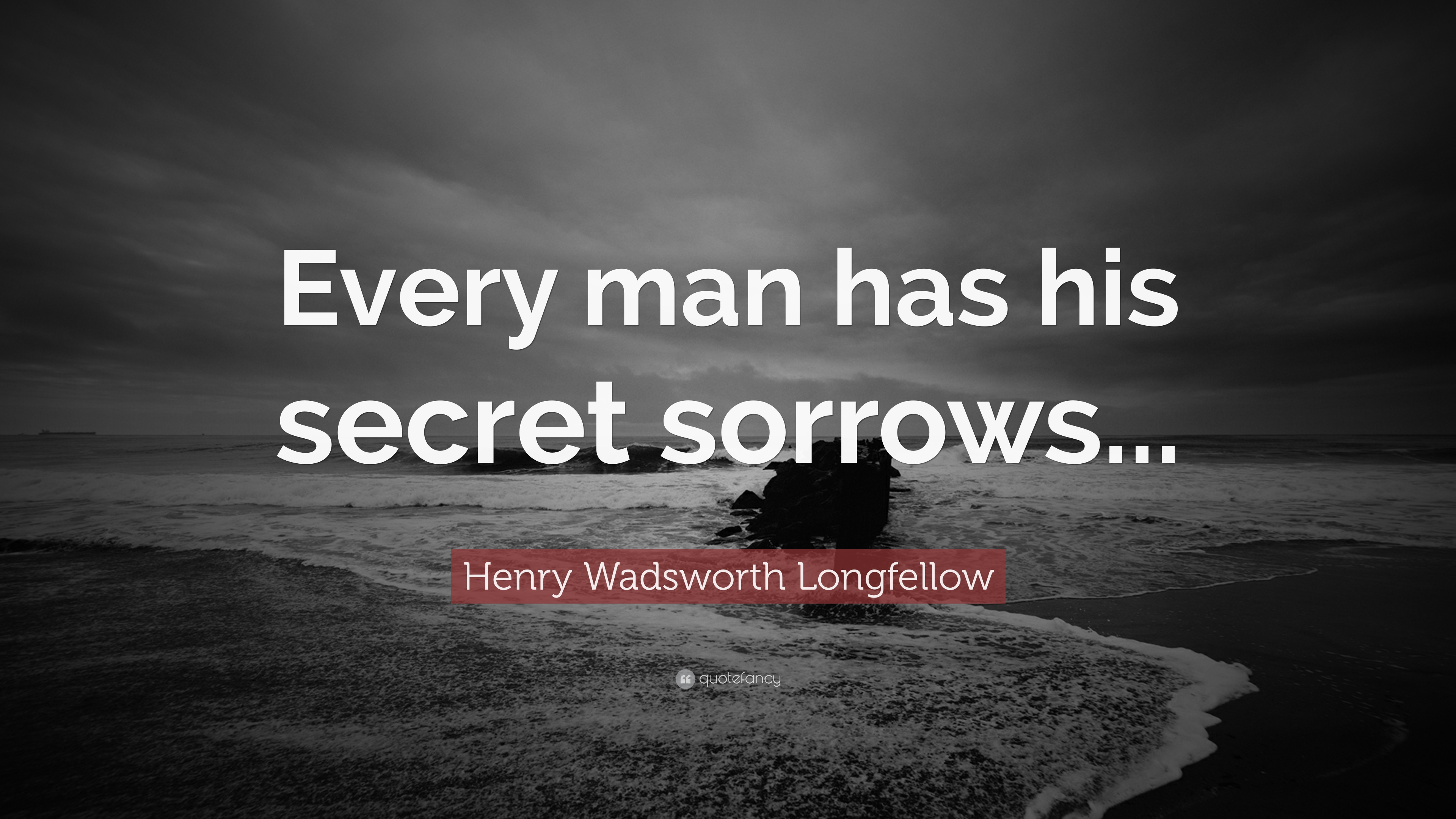 Henry Wadsworth Longfellow Quote: U201cEvery Man Has His Secret Sorrows...u201d