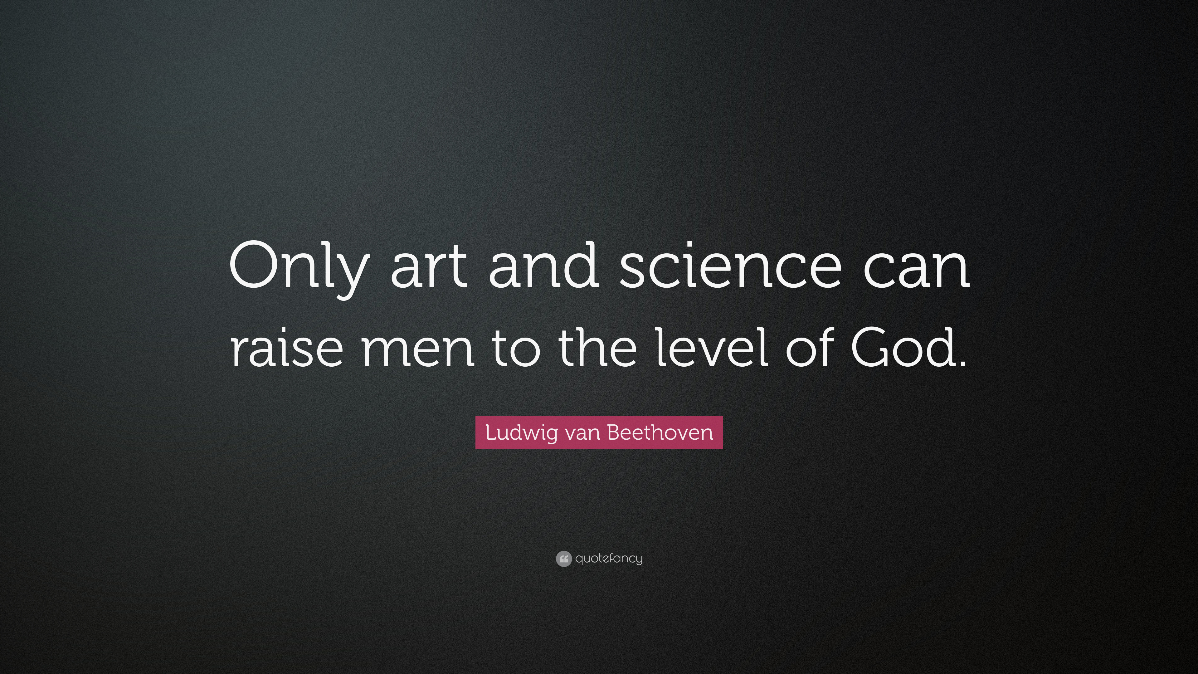 Ludwig Van Beethoven Quote Only Art And Science Can Raise Men To