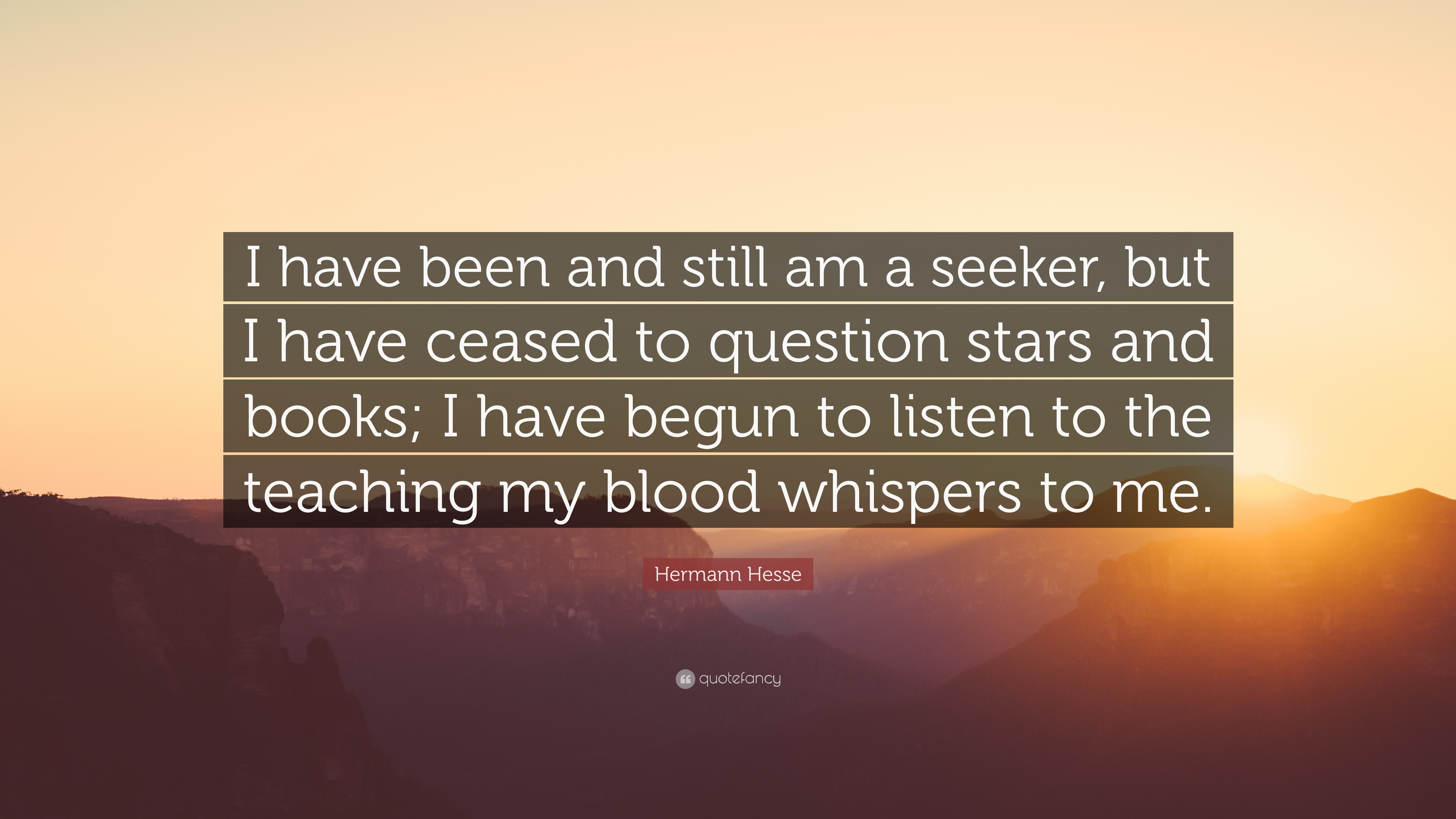 """Hermann Hesse Quote: """"I have been and still am a seeker ..."""