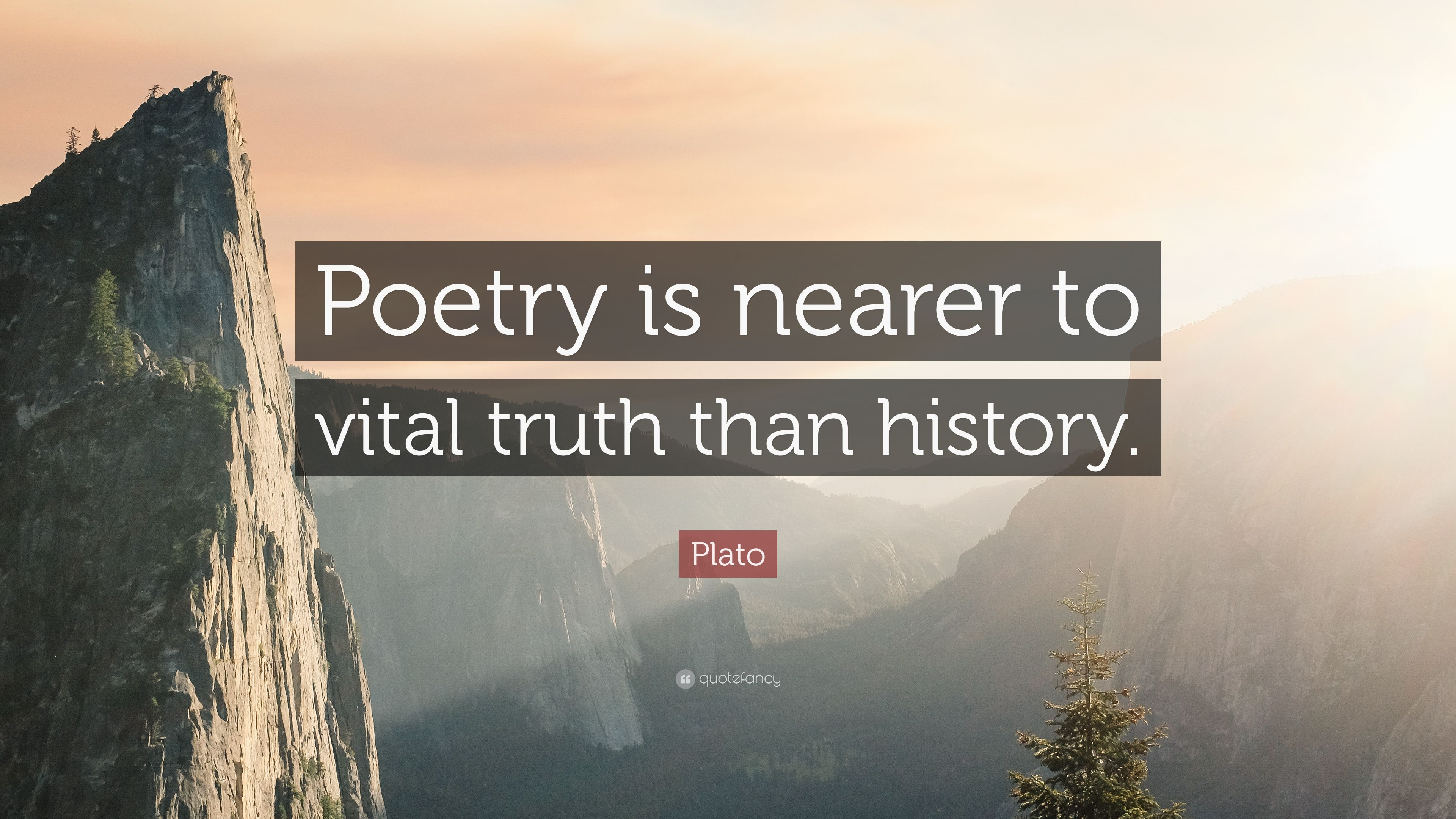 """Plato Quote: """"Poetry is nearer to vital truth than history ..."""