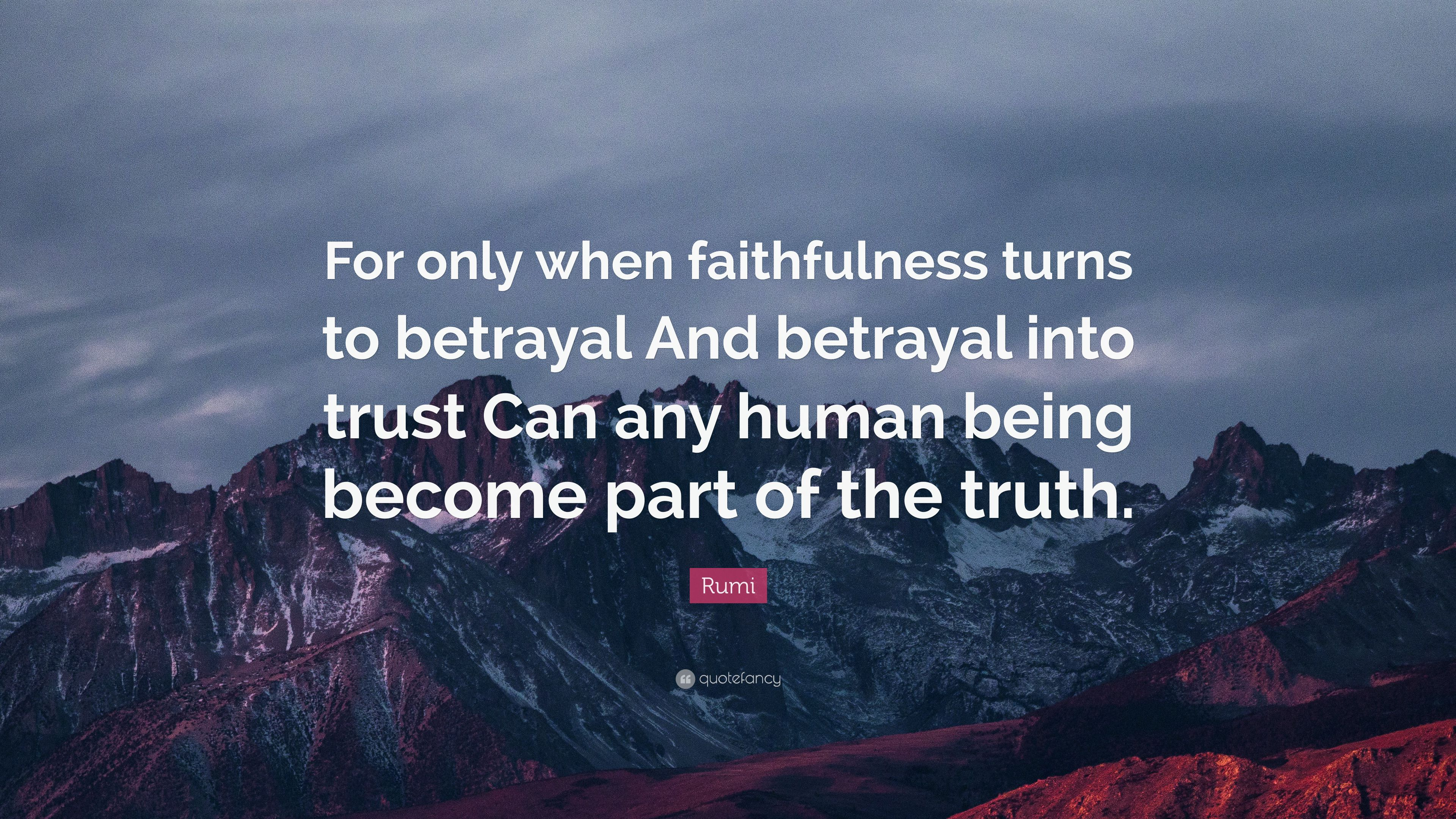 """Betrayal Mom Quotes: Rumi Quote: """"For Only When Faithfulness Turns To Betrayal"""