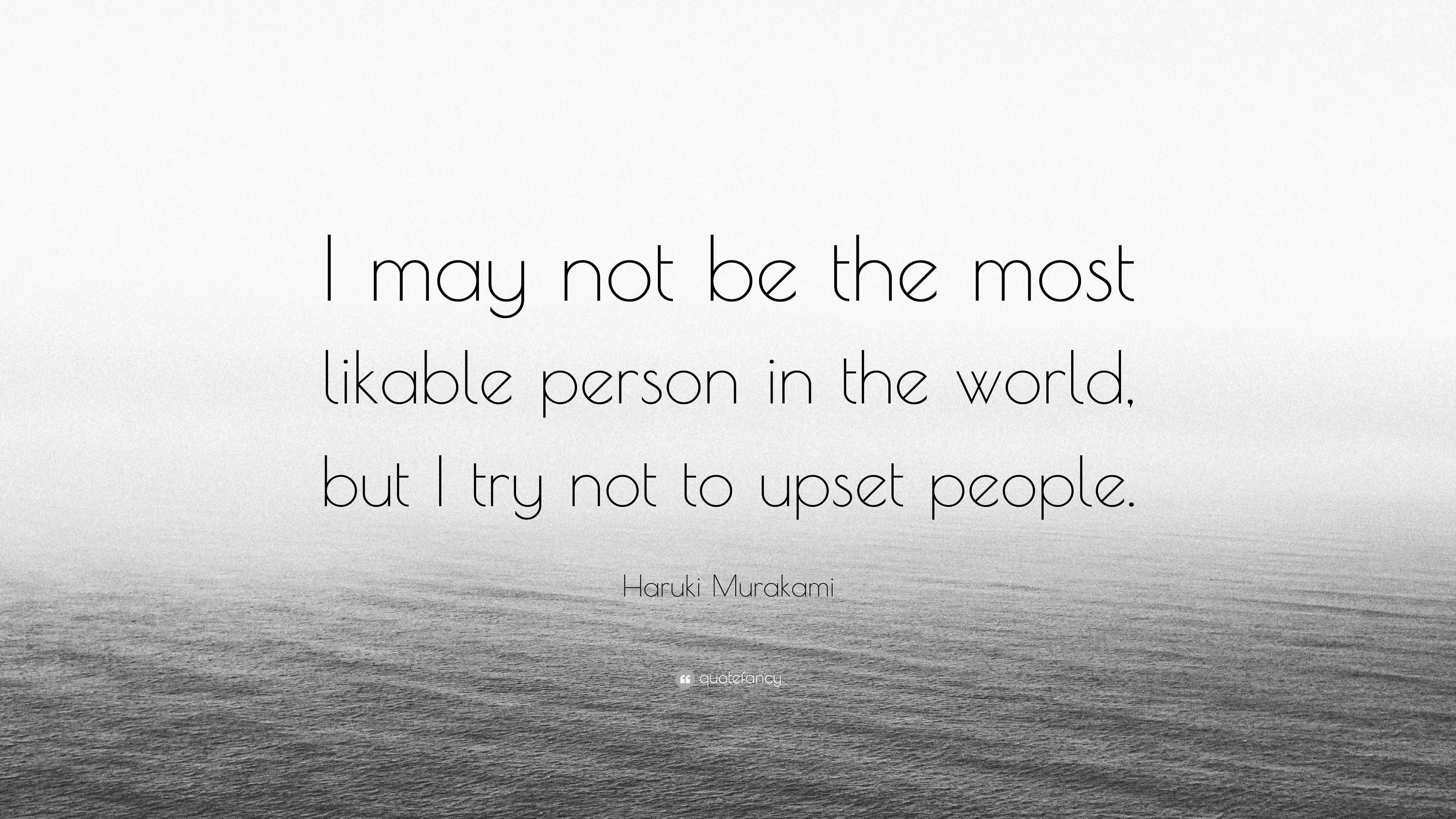 "Haruki Murakami Quote: ""I May Not Be The Most Likable"