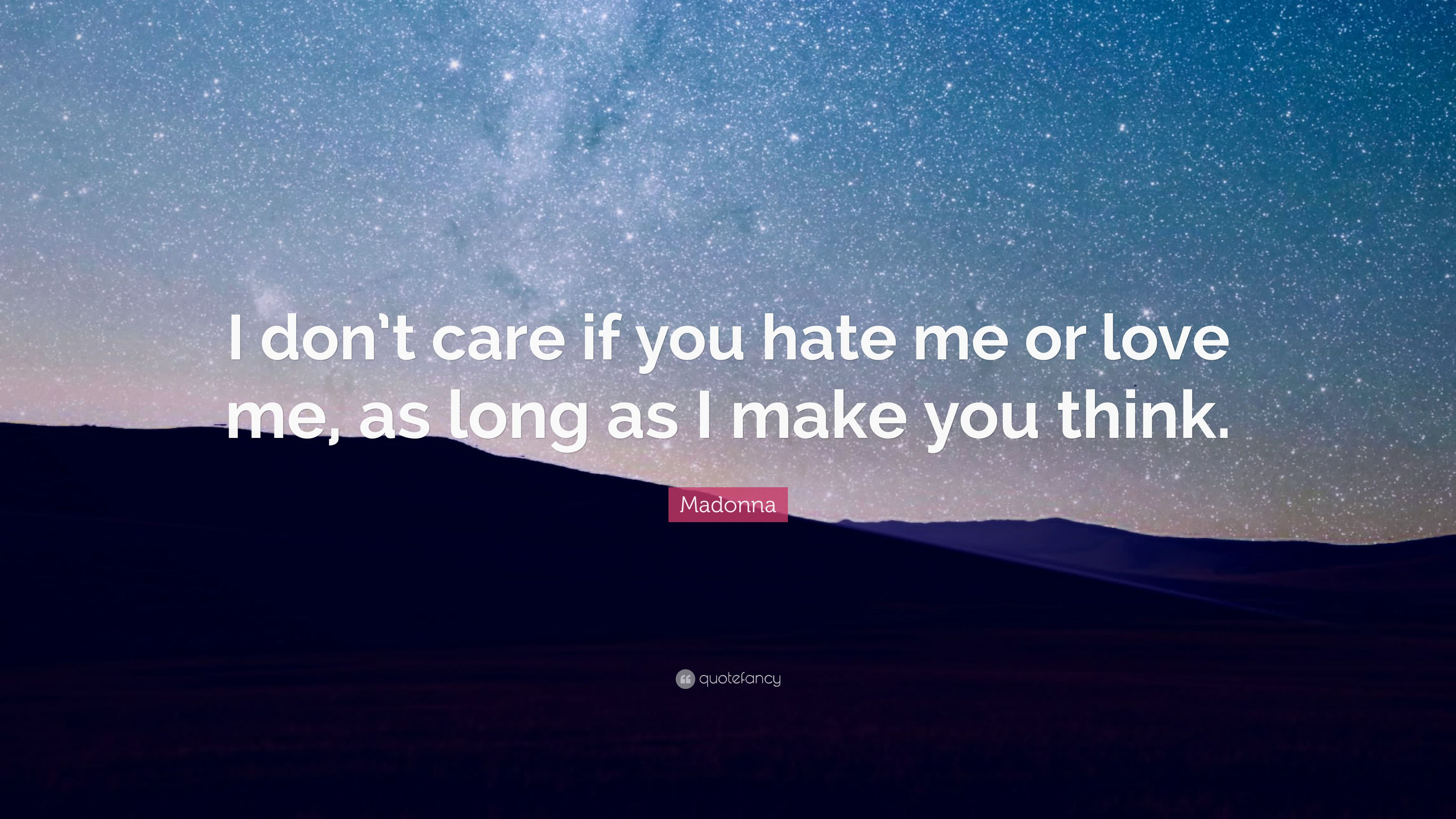 """Madonna Quote: """"I don\'t care if you hate me or love me, as ..."""