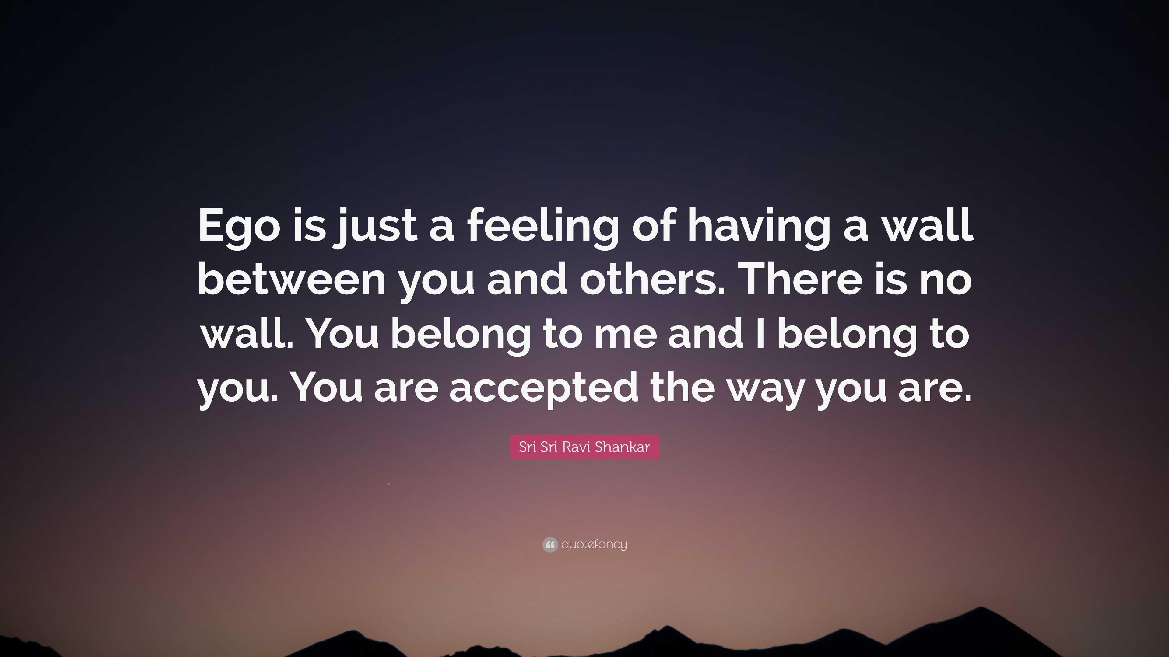 Sri Sri Ravi Shankar Quote Ego Is Just A Feeling Of Having A Wall